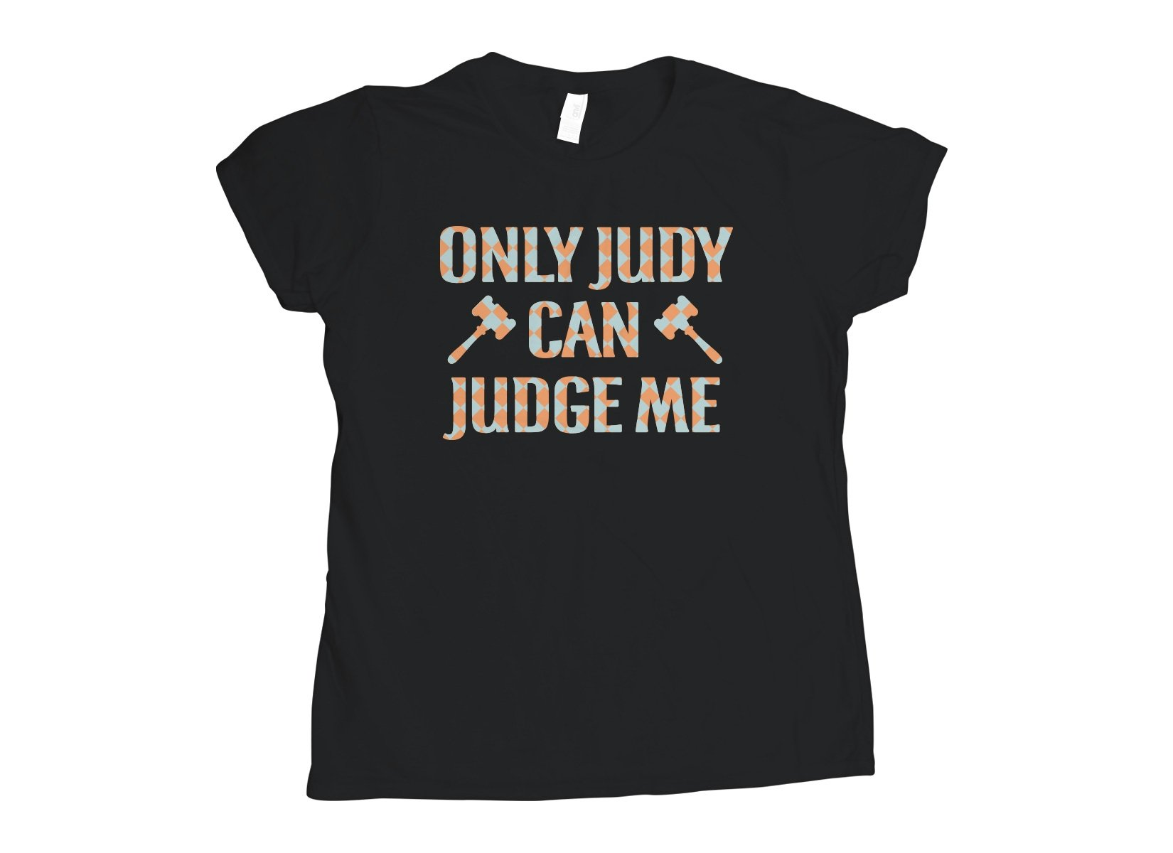 Only Judy Can Judge Me on Womens T-Shirt