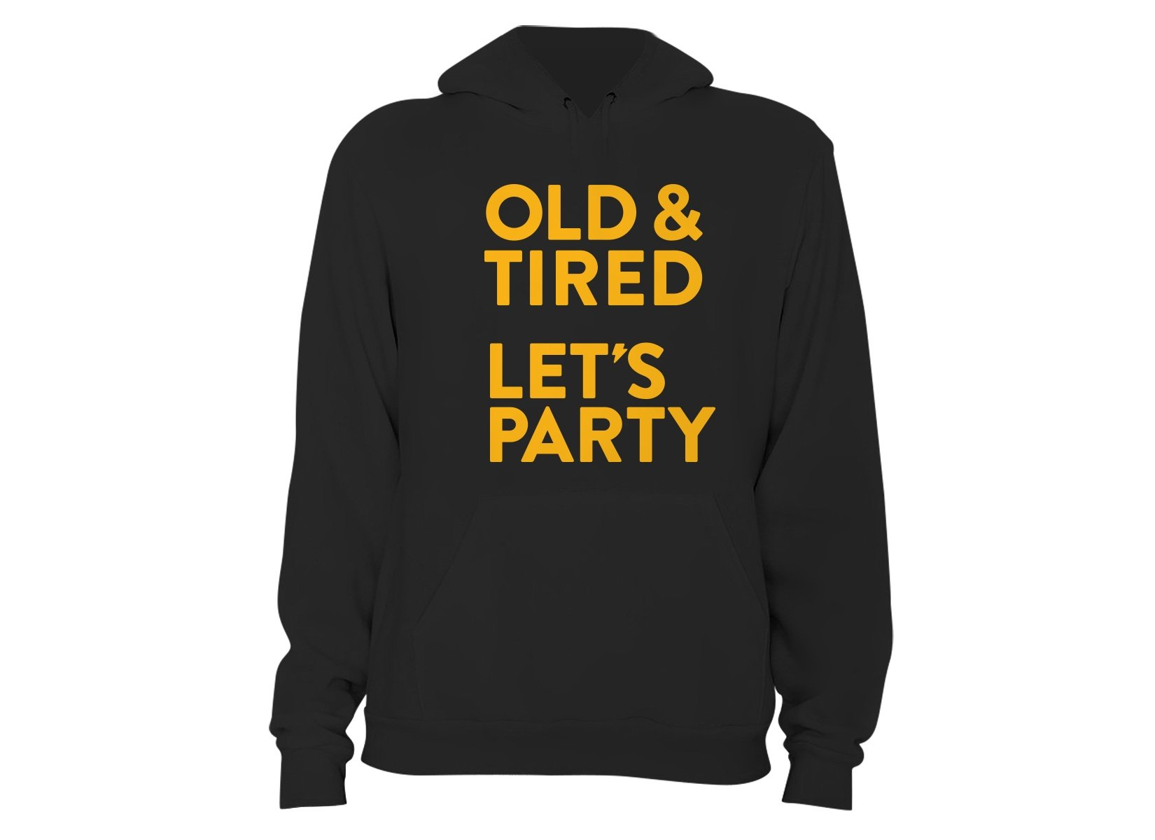 Old & Tired Let's Party on Hoodie