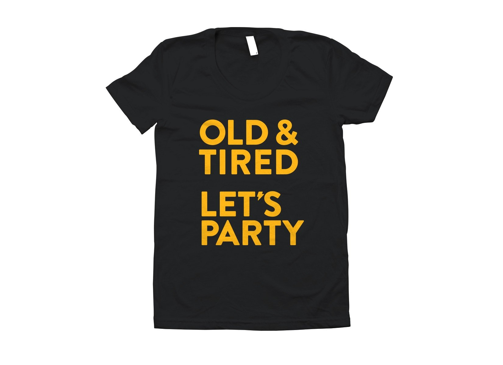 Old & Tired Let's Party on Juniors T-Shirt