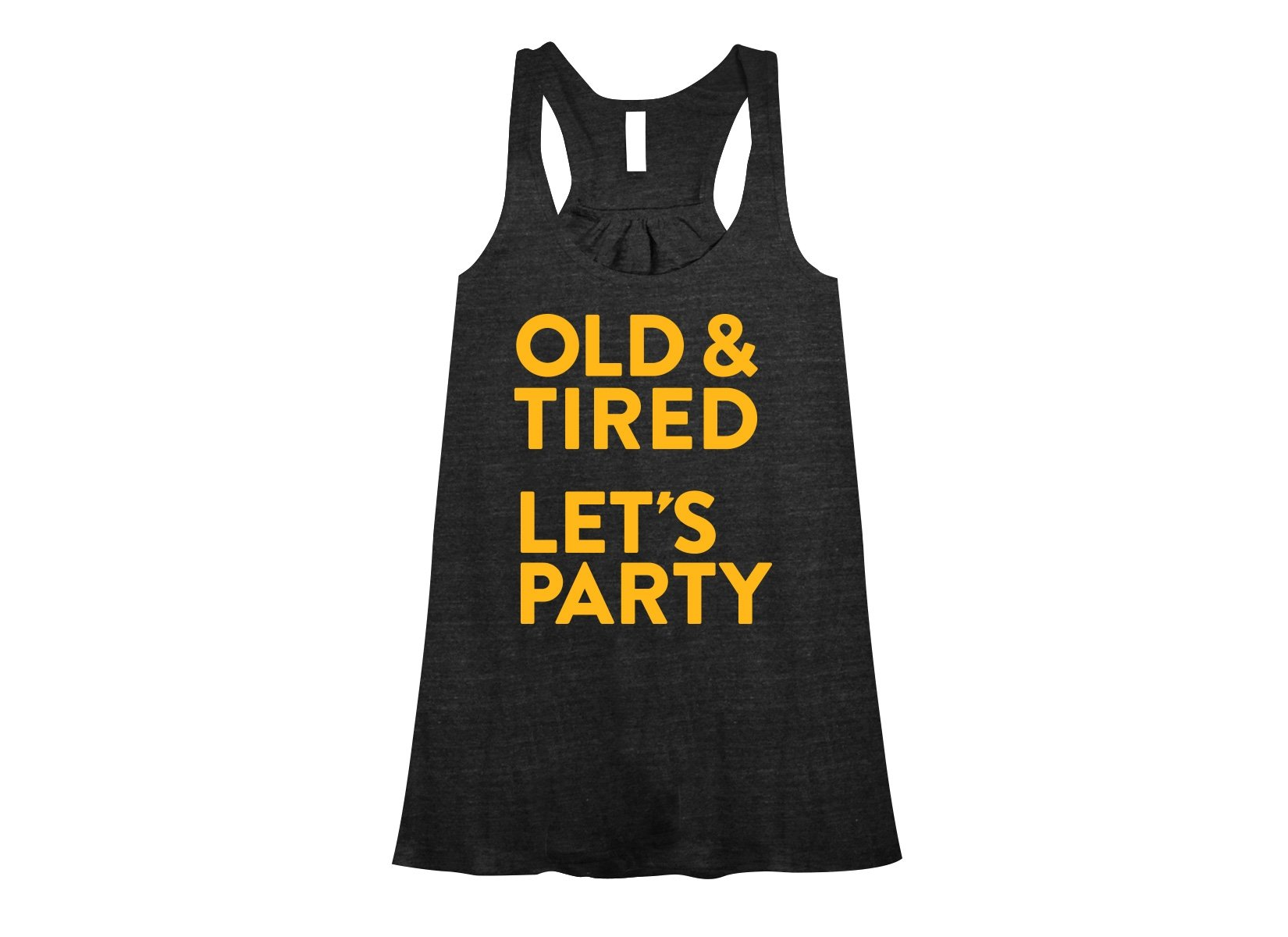 Old & Tired Let's Party on Womens Tanks T-Shirt