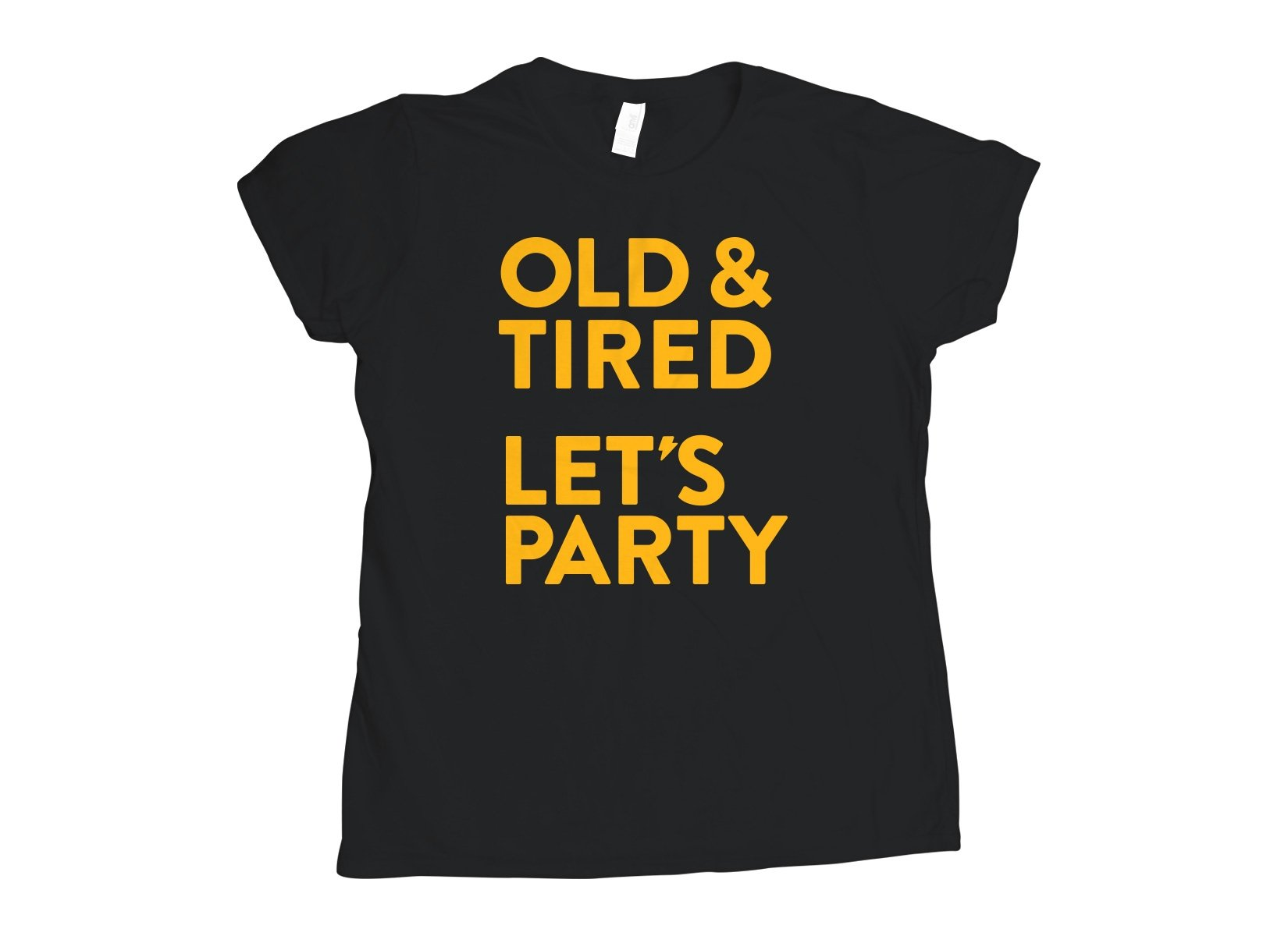Old & Tired Let's Party on Womens T-Shirt