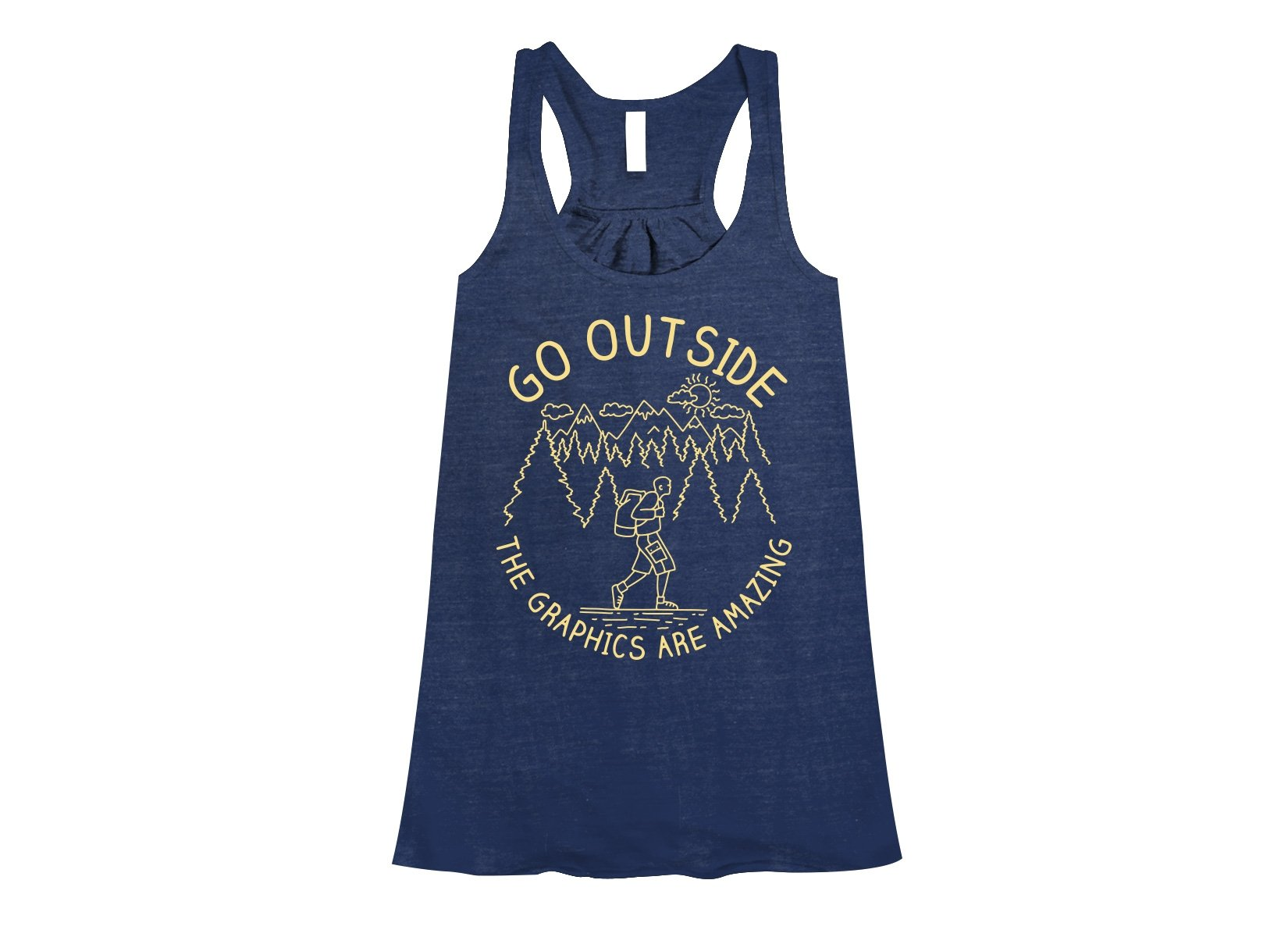 Go Outside The Graphics Are Amazing on Womens Tanks T-Shirt
