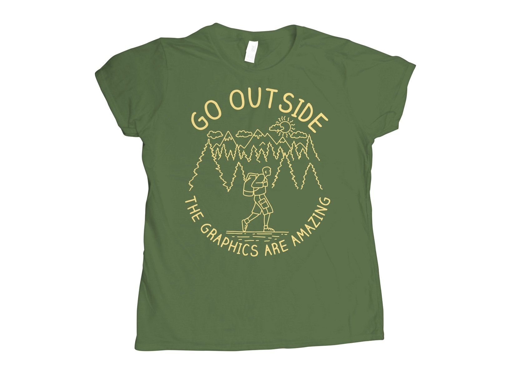 Go Outside The Graphics Are Amazing on Womens T-Shirt