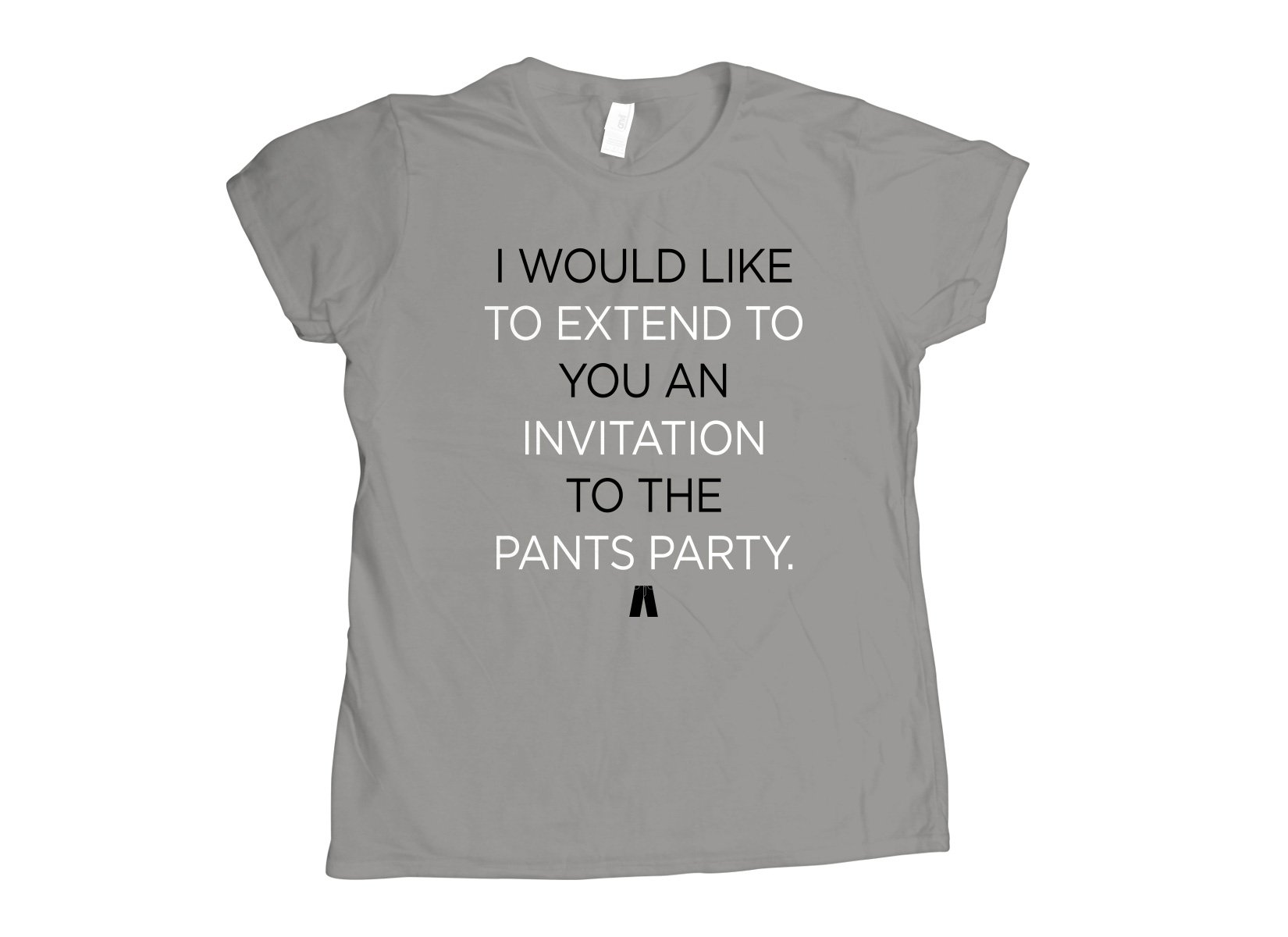 Invitation To The Pants Party on Womens T-Shirt