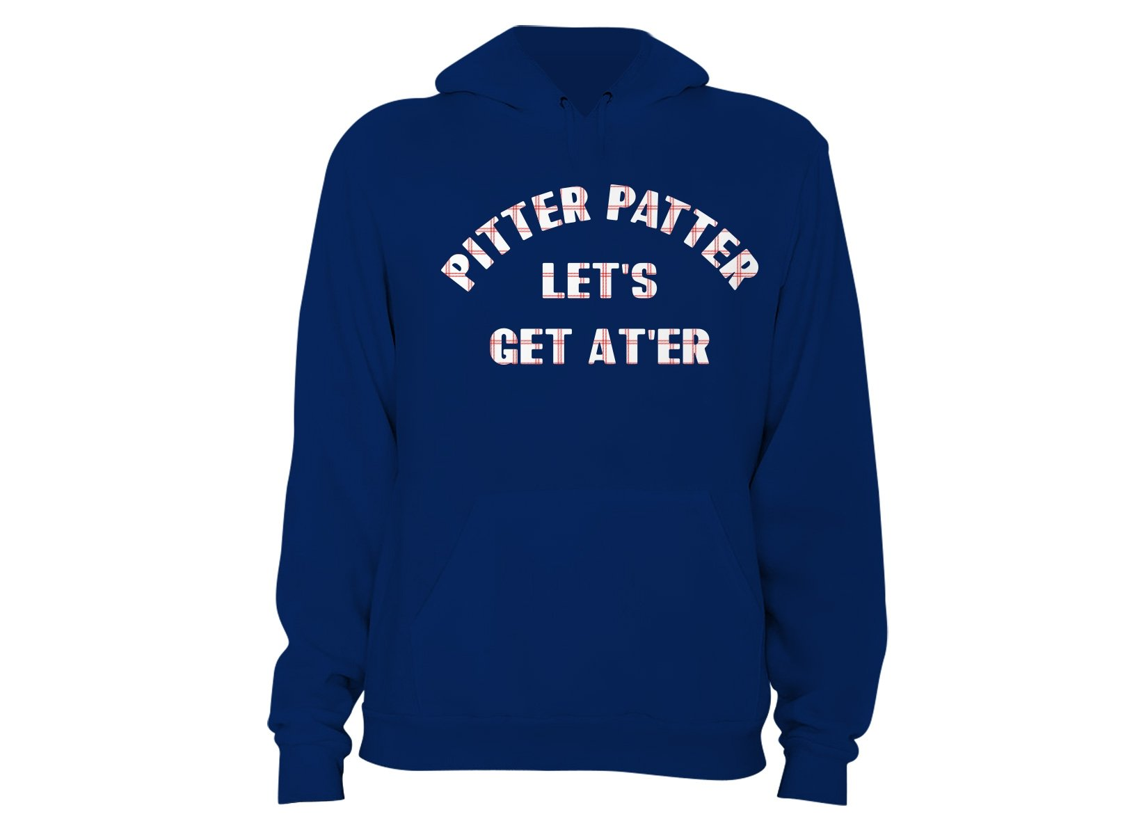 Pitter Patter Let's Get At'er on Hoodie