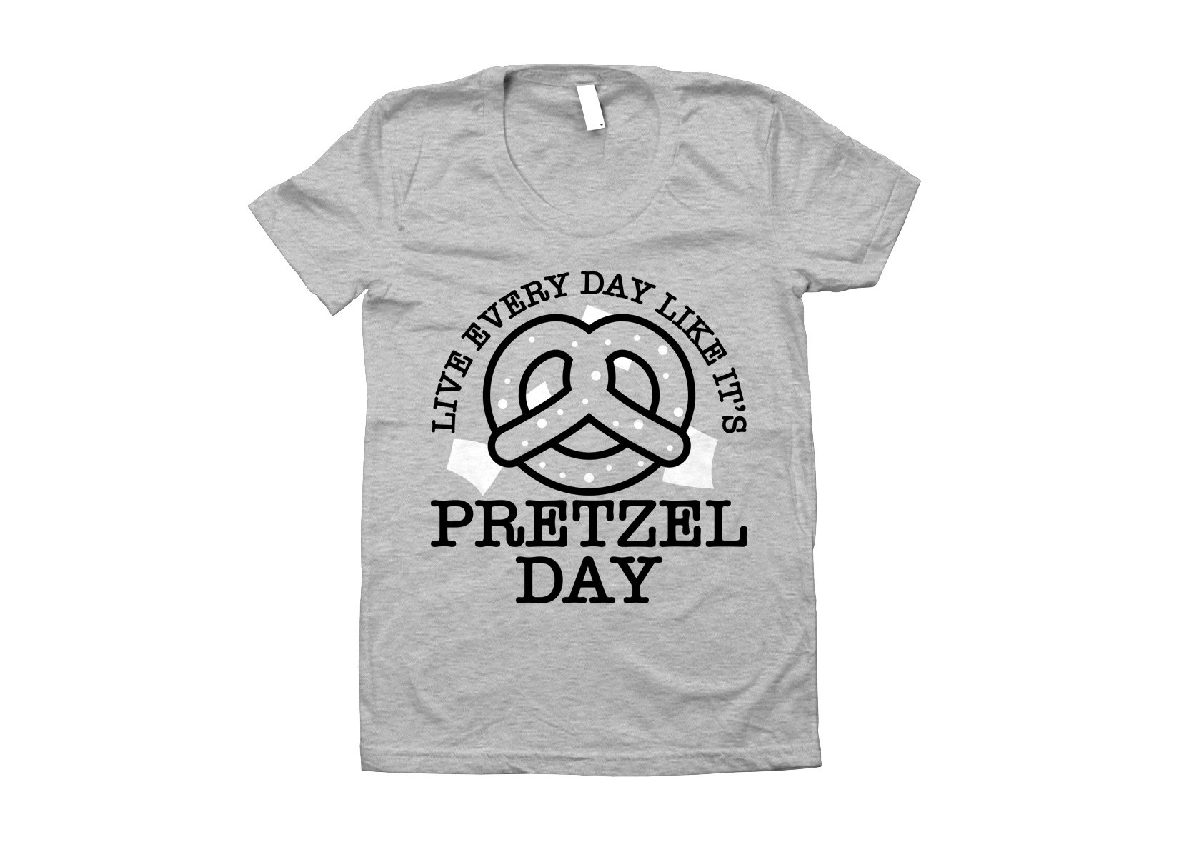 Live Every Day Like It's Pretzel Day on Juniors T-Shirt