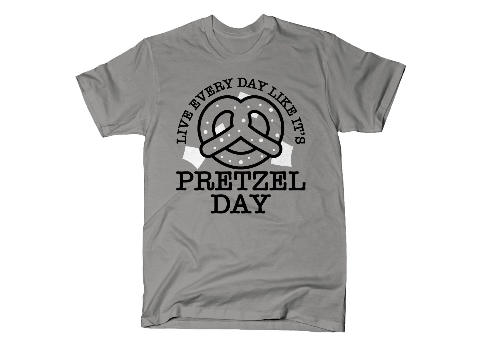 Live Every Day Like It's Pretzel Day on Mens T-Shirt