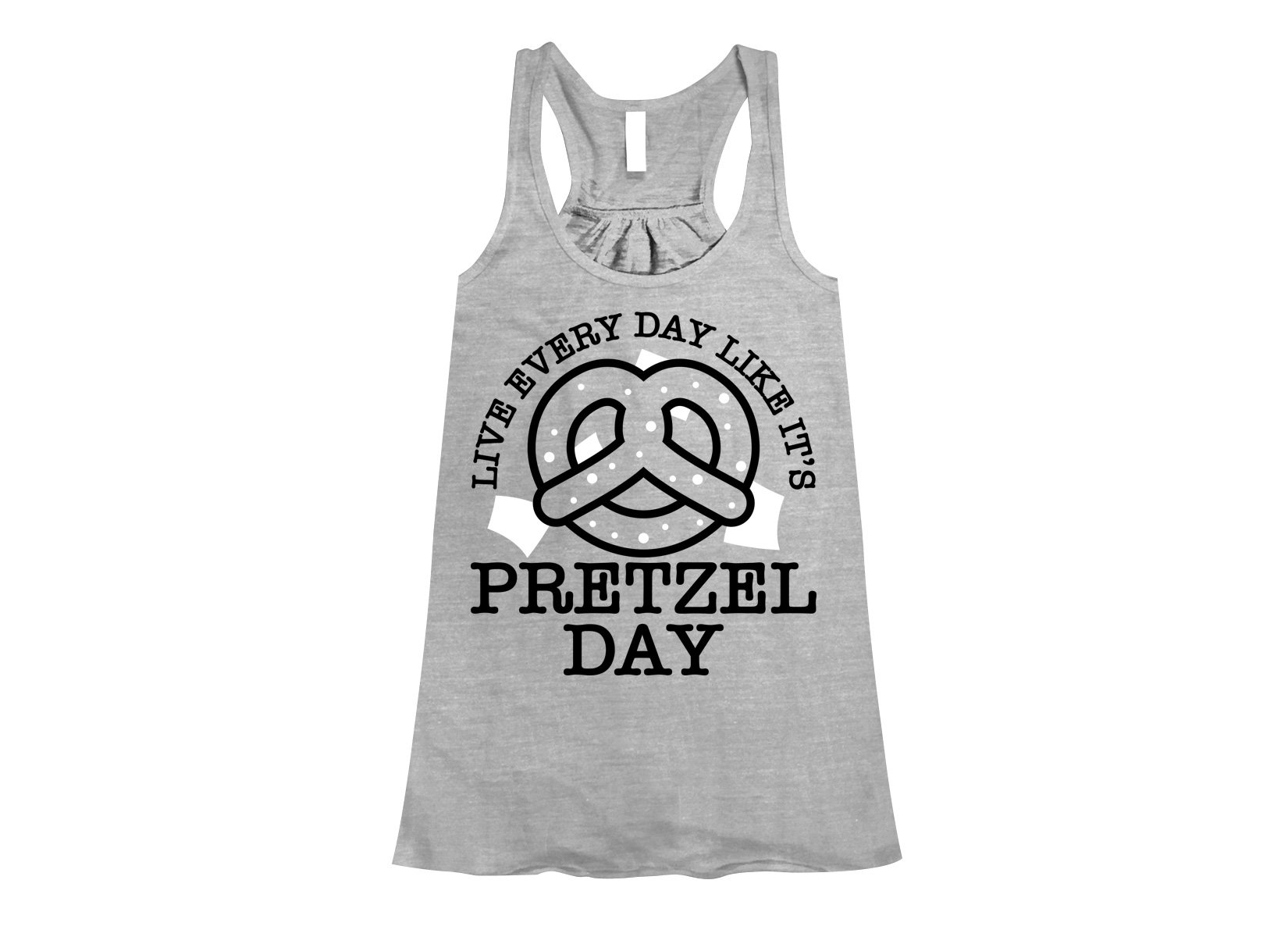 Live Every Day Like It's Pretzel Day on Womens Tanks T-Shirt