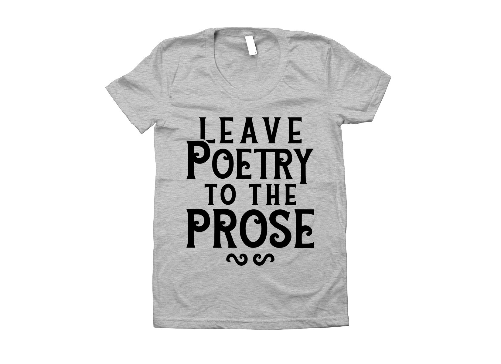 Leave Poetry To The Prose on Juniors T-Shirt