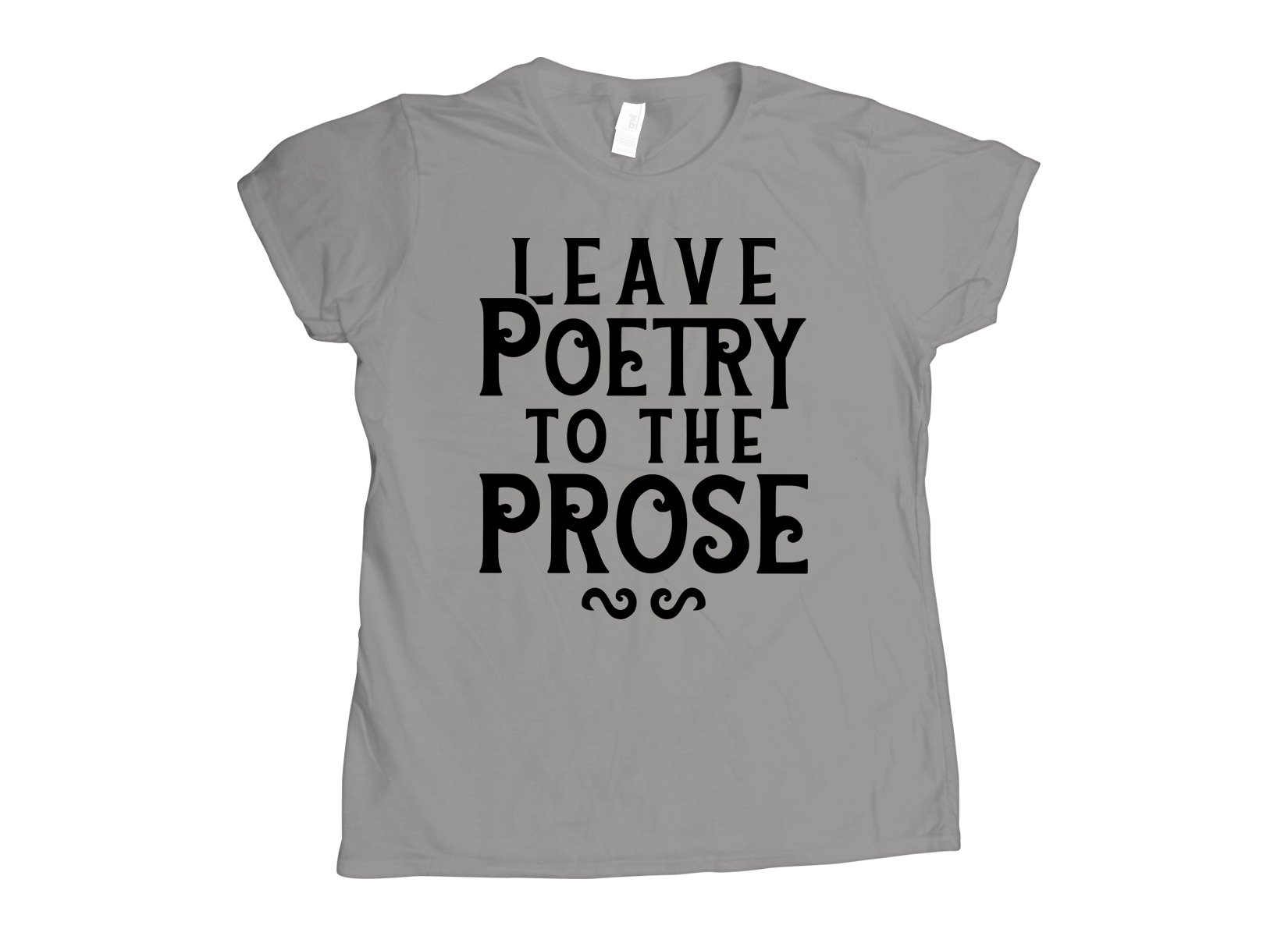 Leave Poetry To The Prose on Womens T-Shirt