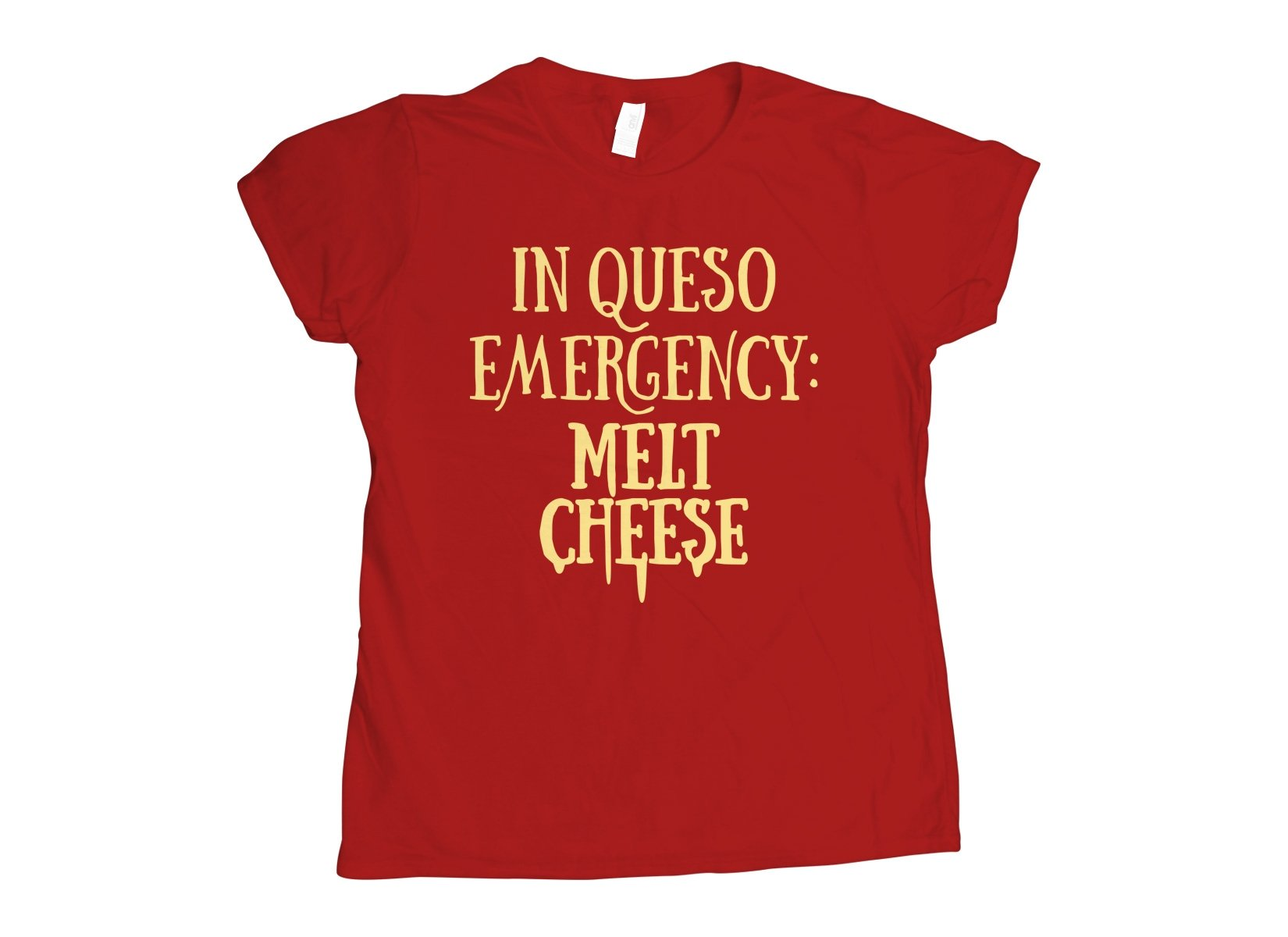 In Queso Emergency: Melt Cheese on Womens T-Shirt