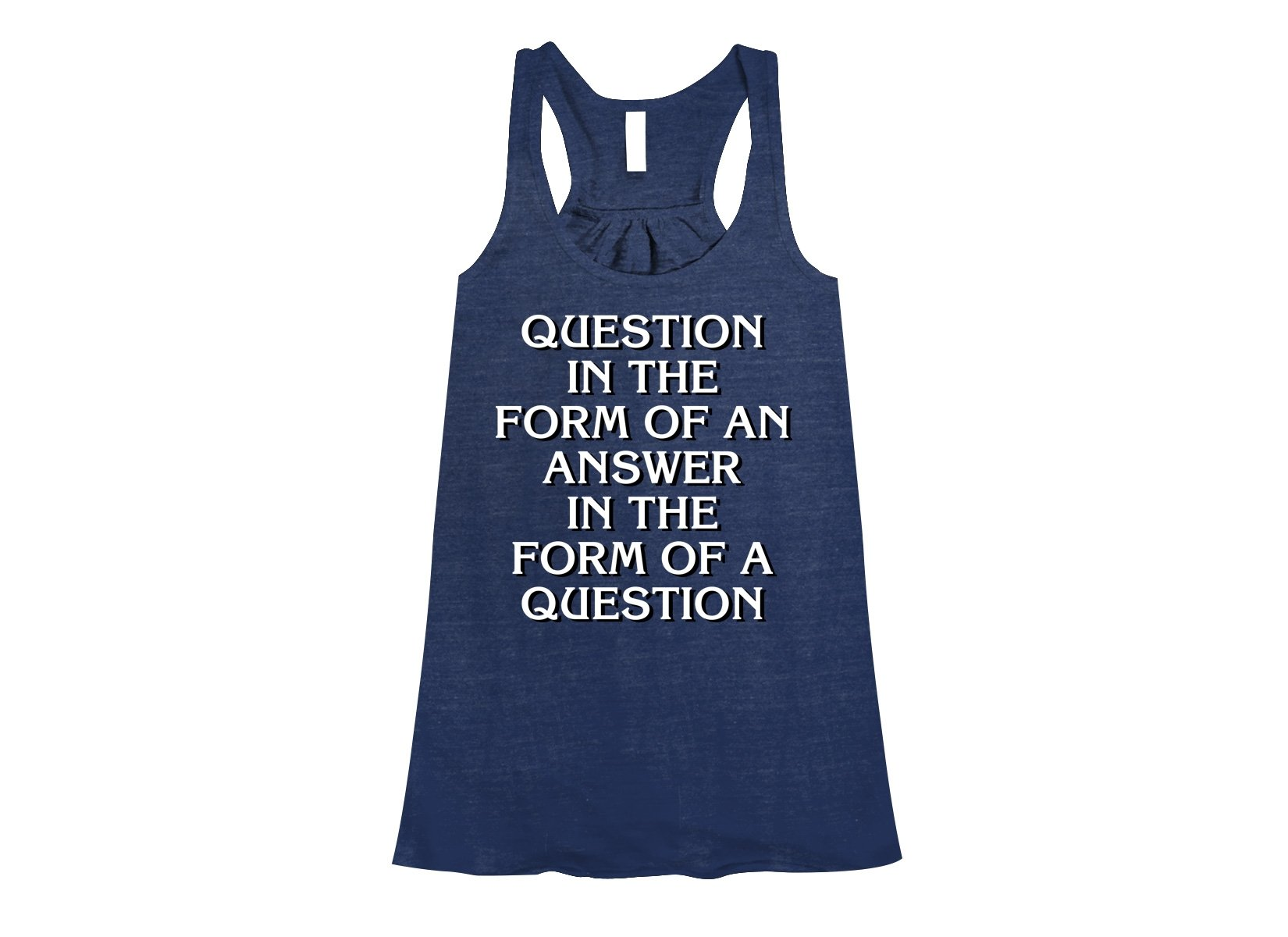 Question In The Form Of An Answer on Womens Tanks T-Shirt