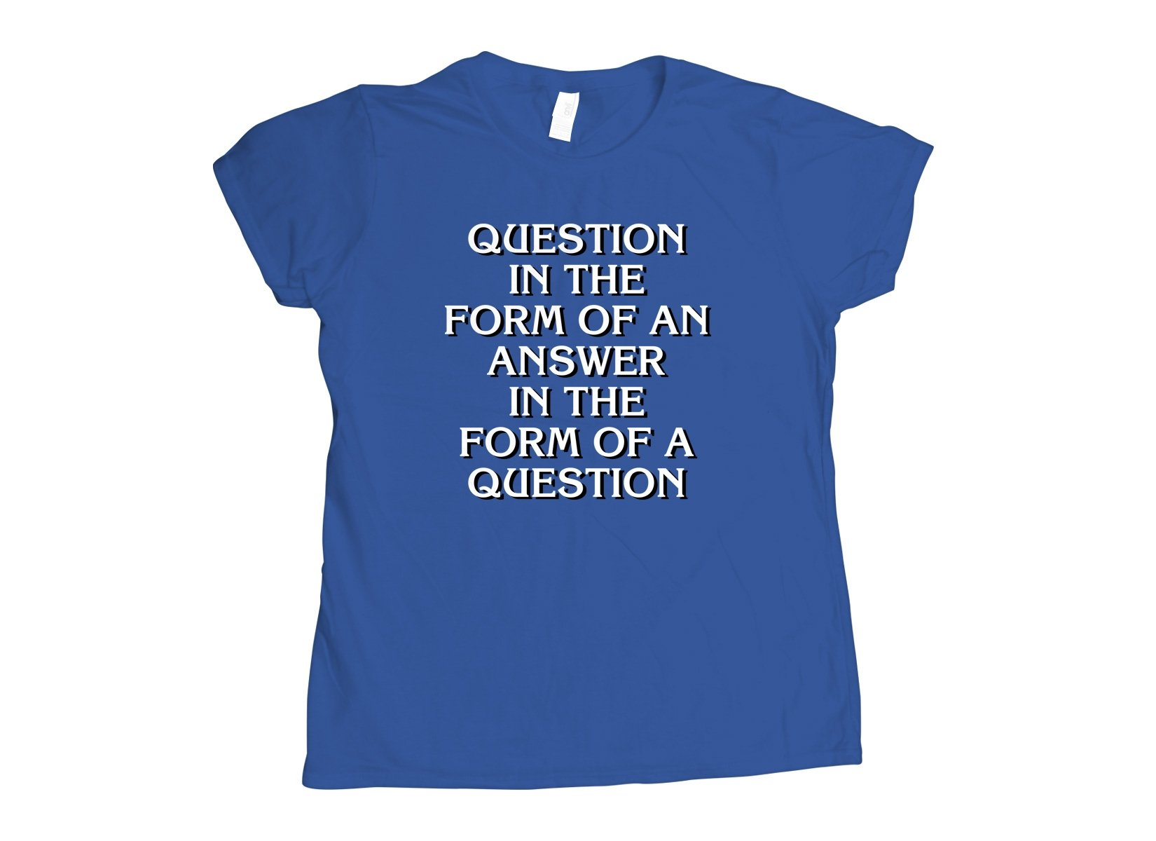 Question In The Form Of An Answer on Womens T-Shirt