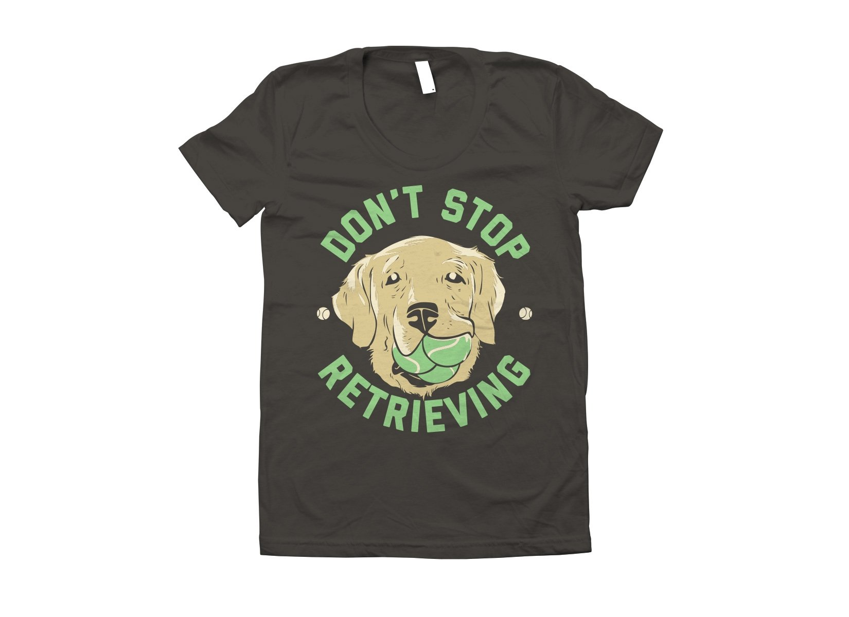 Don't Stop Retrieving on Juniors T-Shirt