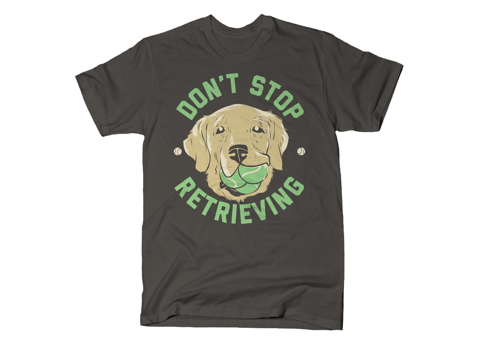 Don't Stop Retrieving on Mens T-Shirt