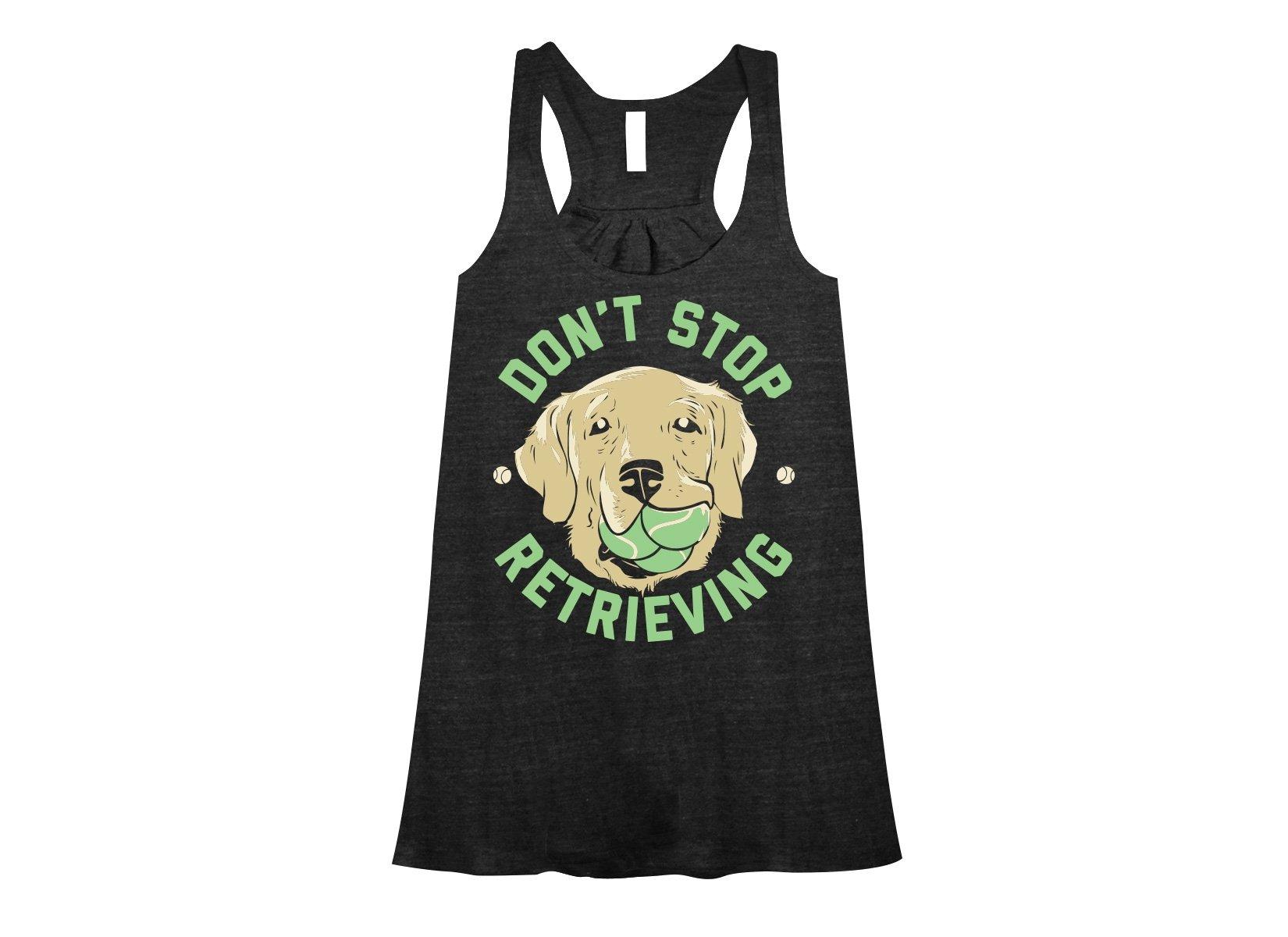 Don't Stop Retrieving on Womens Tanks T-Shirt
