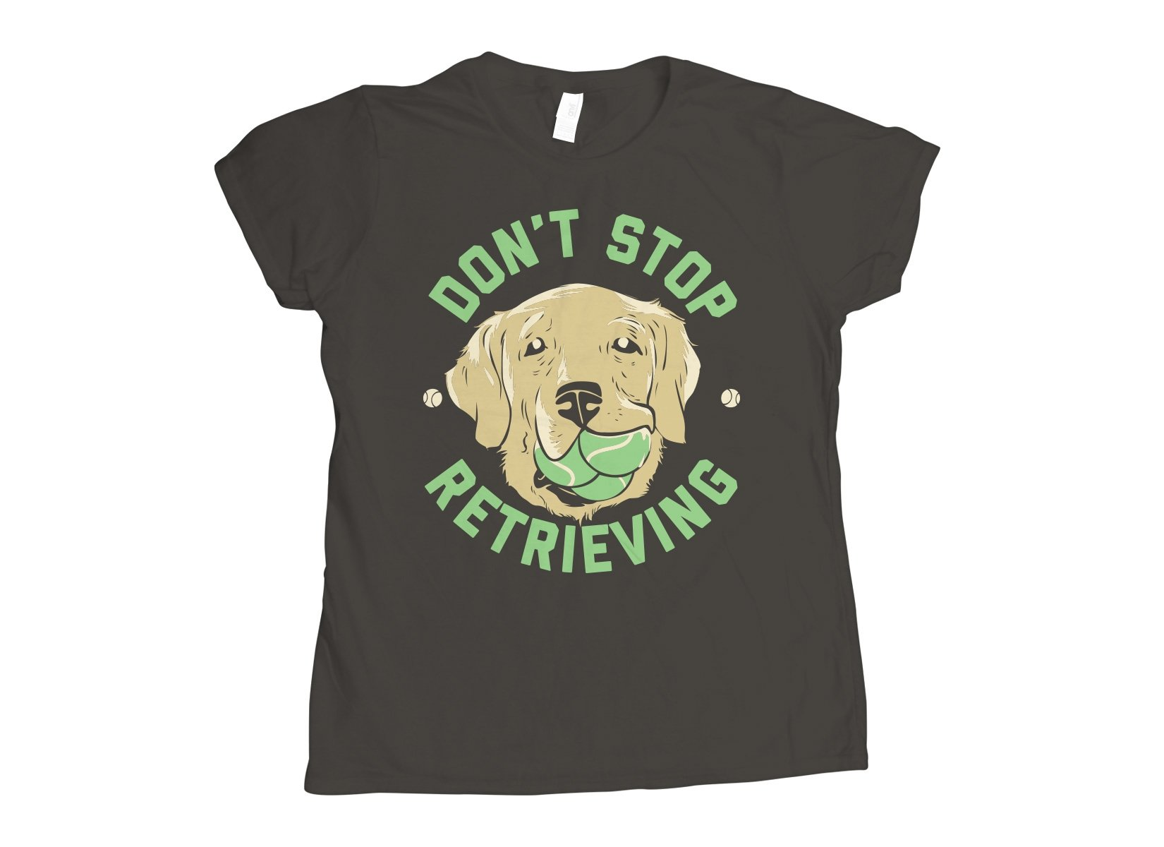 Don't Stop Retrieving on Womens T-Shirt