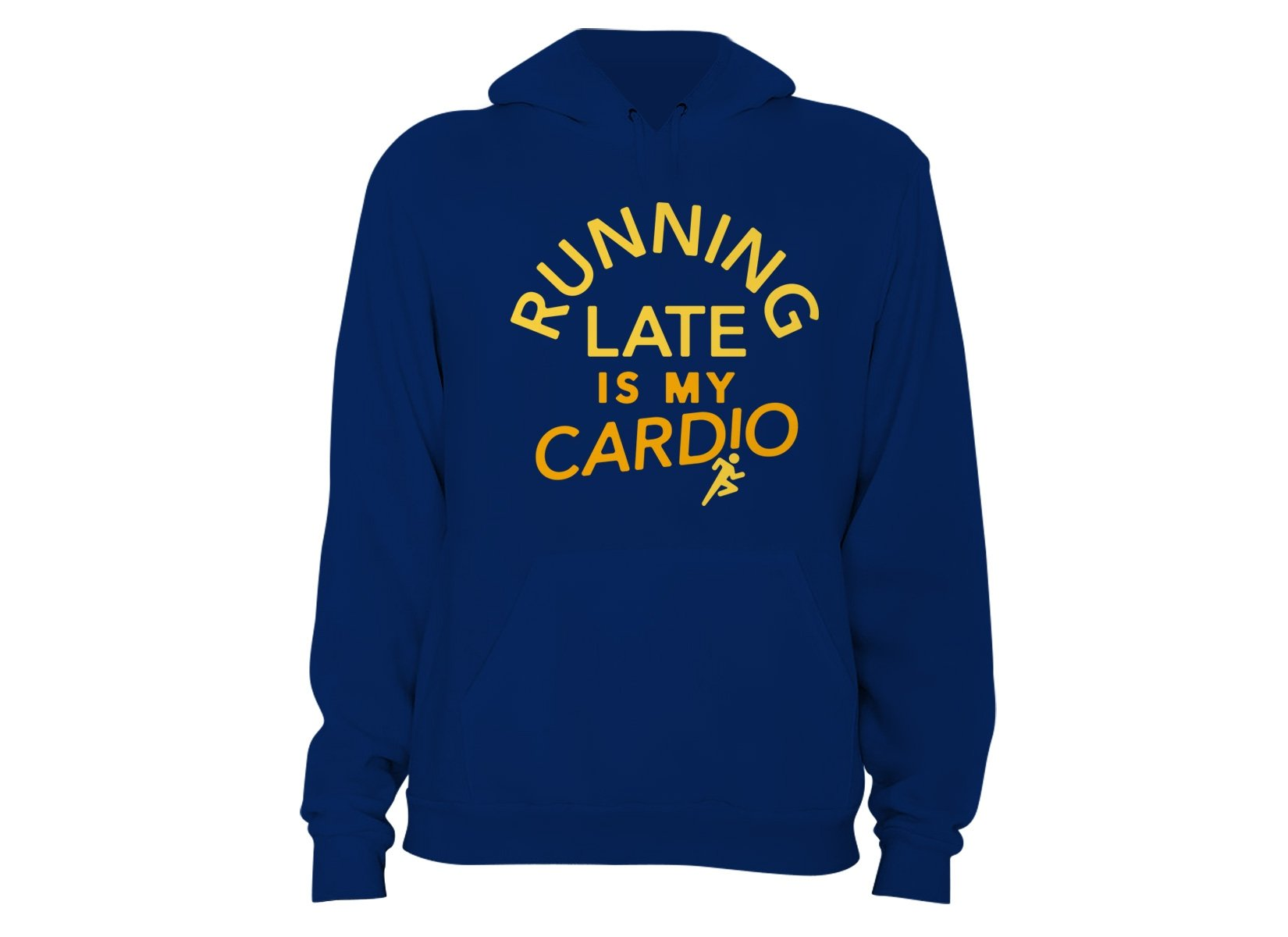 Running Late Is My Cardio on Hoodie