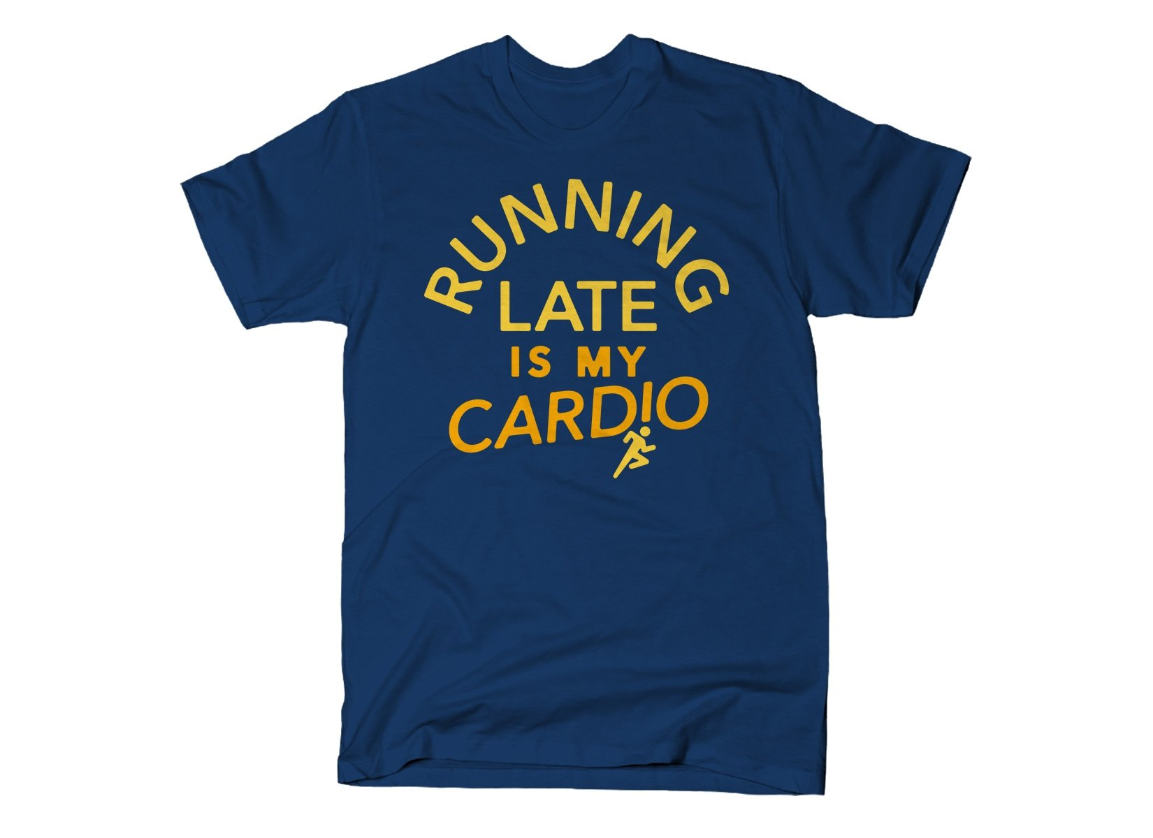 Running Late Is My Cardio on Mens T-Shirt