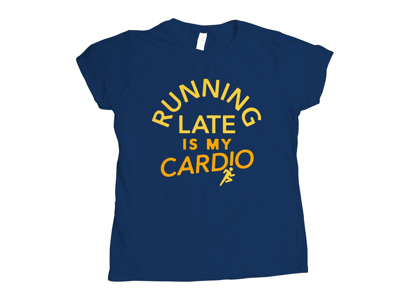Running Late Is My Cardio on Womens T-Shirt