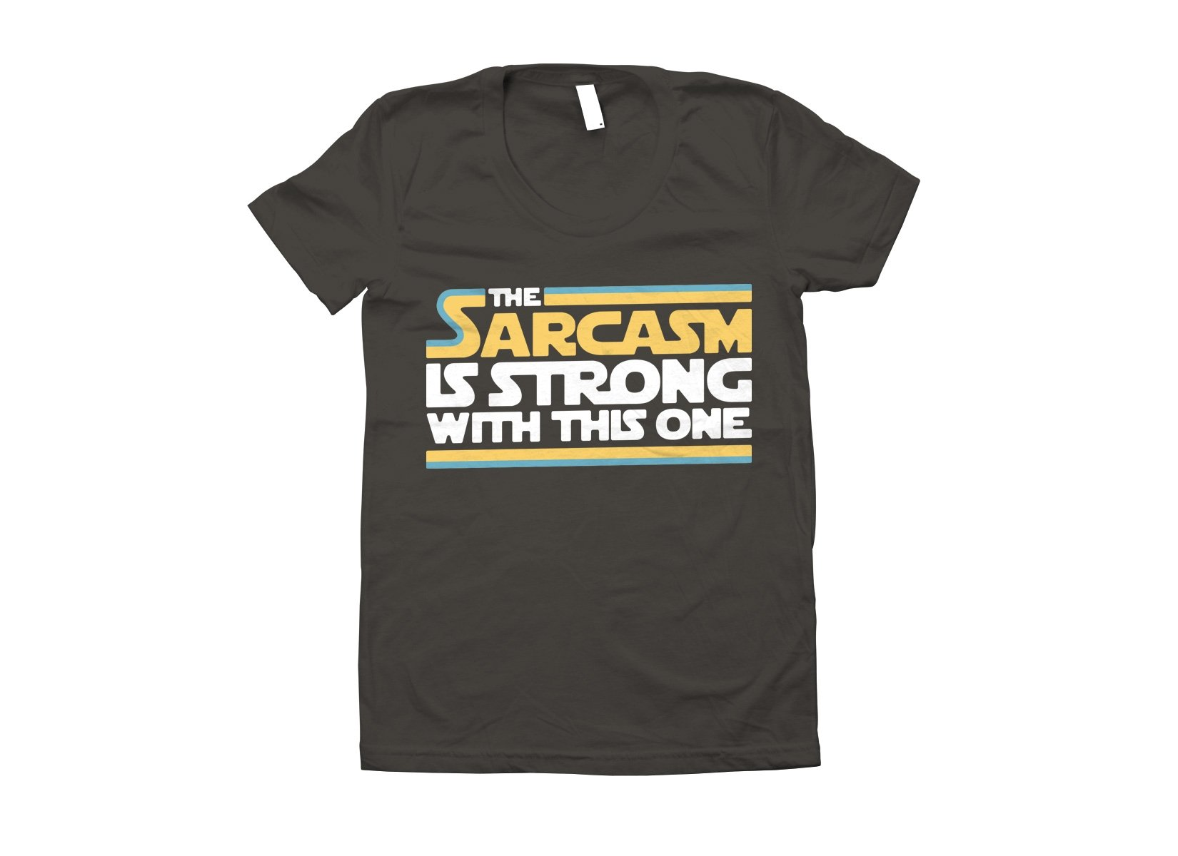 The Sarcasm Is Strong With This One on Juniors T-Shirt