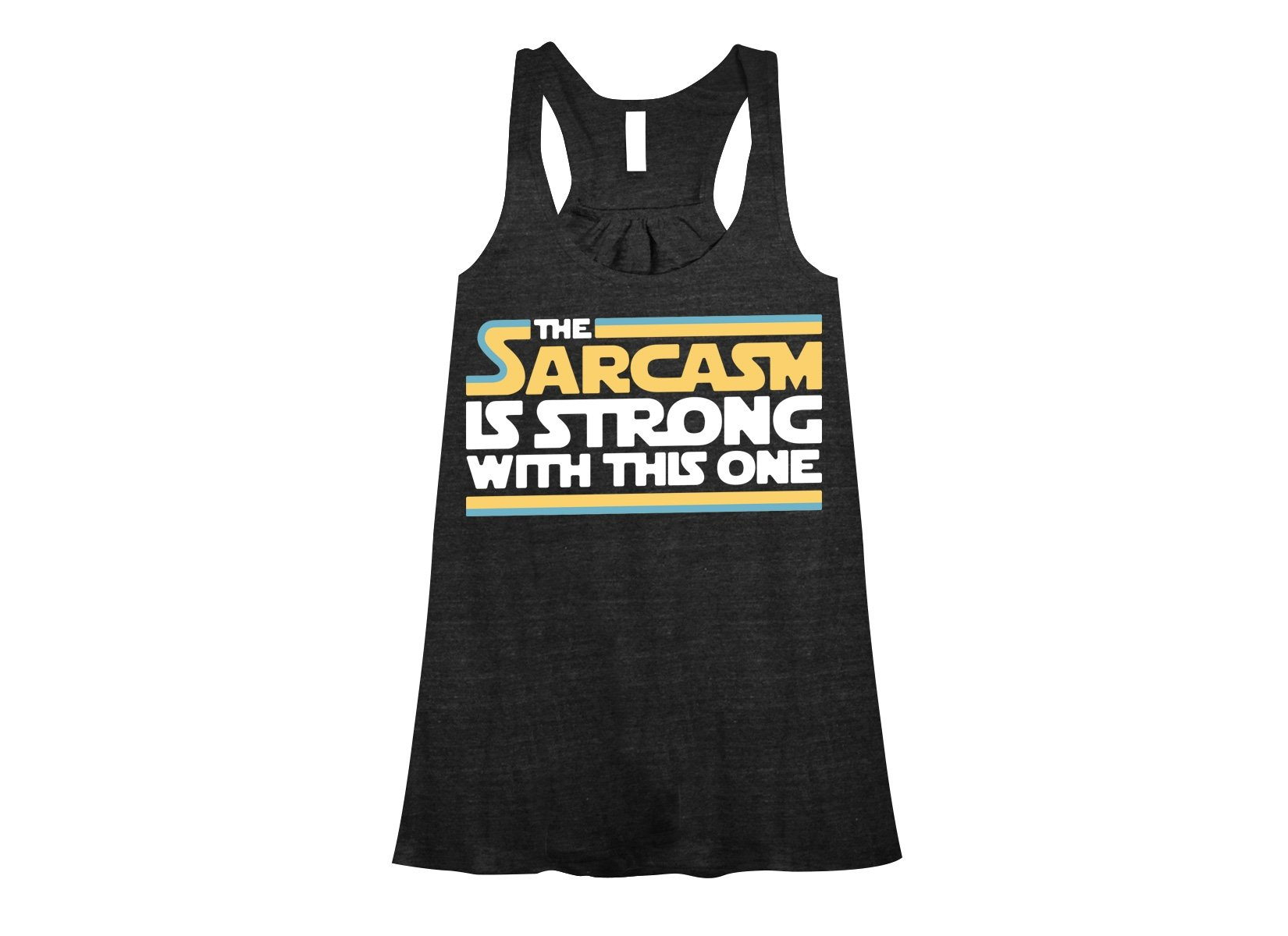 The Sarcasm Is Strong With This One on Womens Tanks T-Shirt