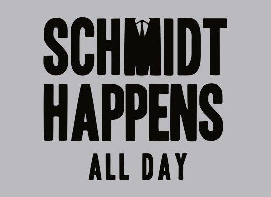 Schmidt Happens All Day on Mens T-Shirt