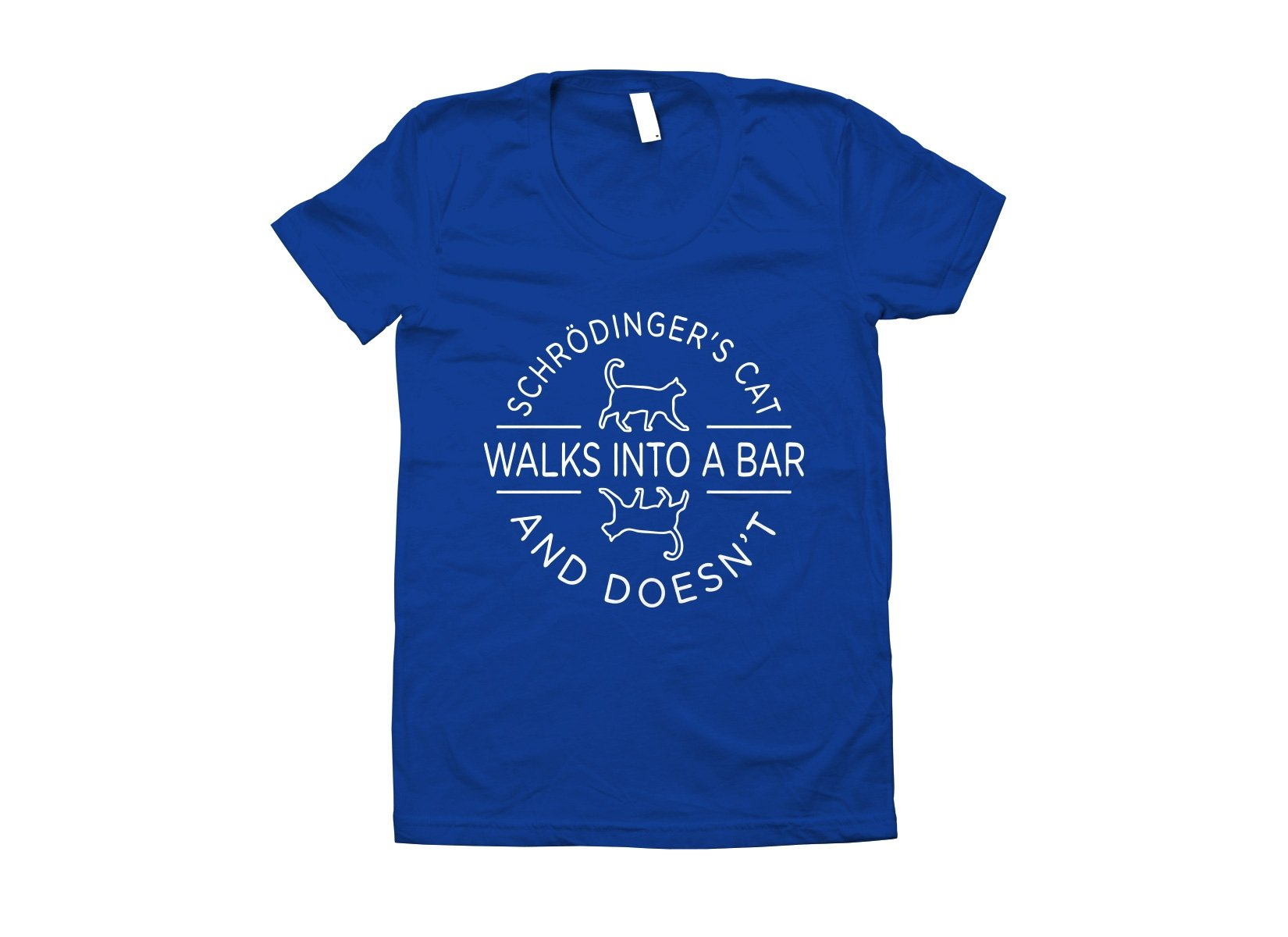 Schrodinger's Cat Walks Into A Bar on Juniors T-Shirt