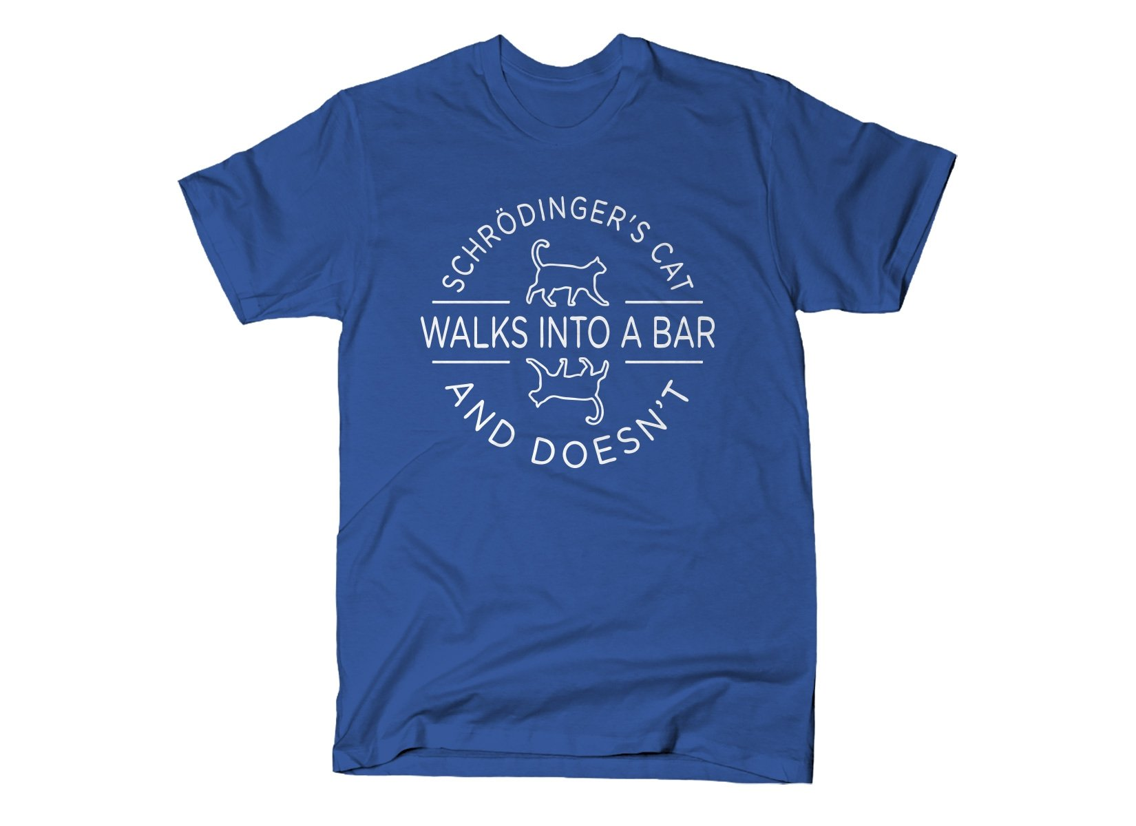 Schrodinger's Cat Walks Into A Bar on Mens T-Shirt
