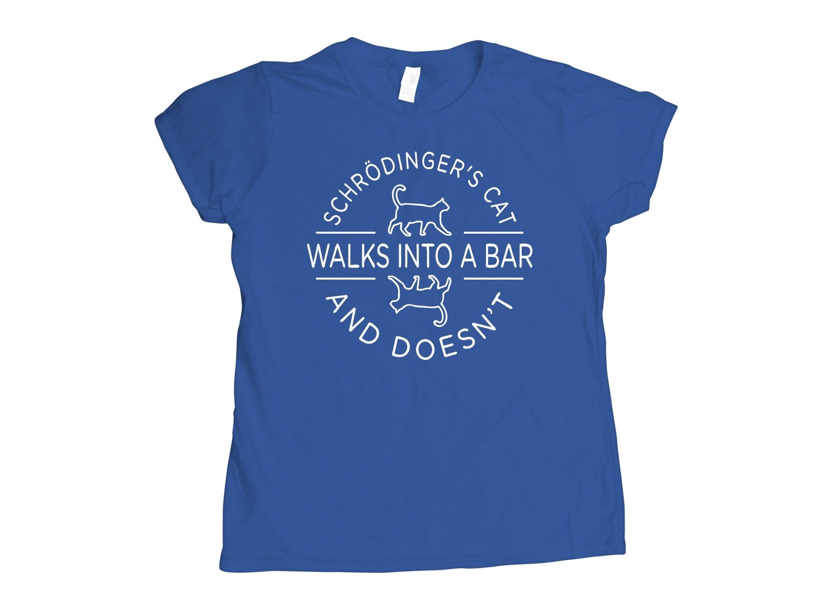 Schrodinger's Cat Walks Into A Bar on Womens T-Shirt