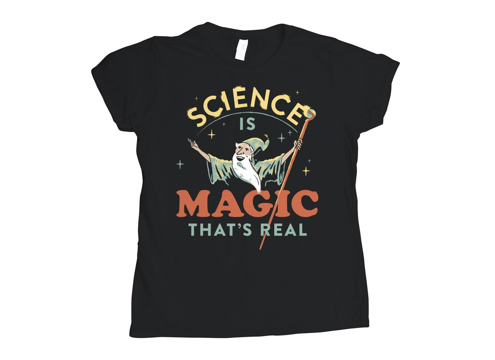 Science Is Magic That's Real on Womens T-Shirt