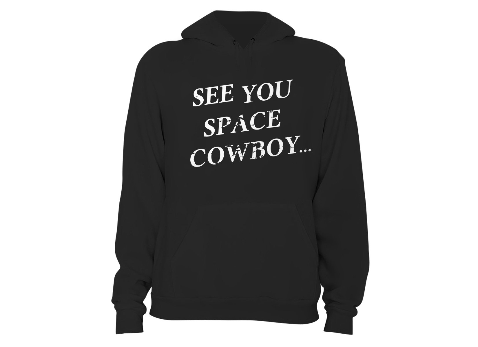 See You Space Cowboy on Hoodie