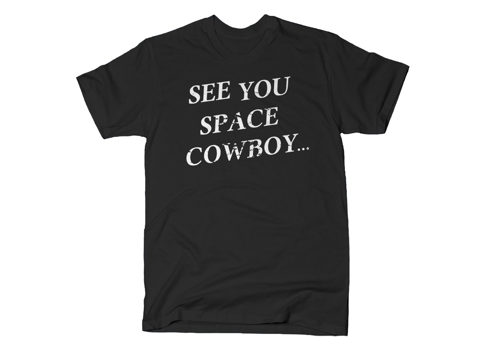 See You Space Cowboy on Mens T-Shirt