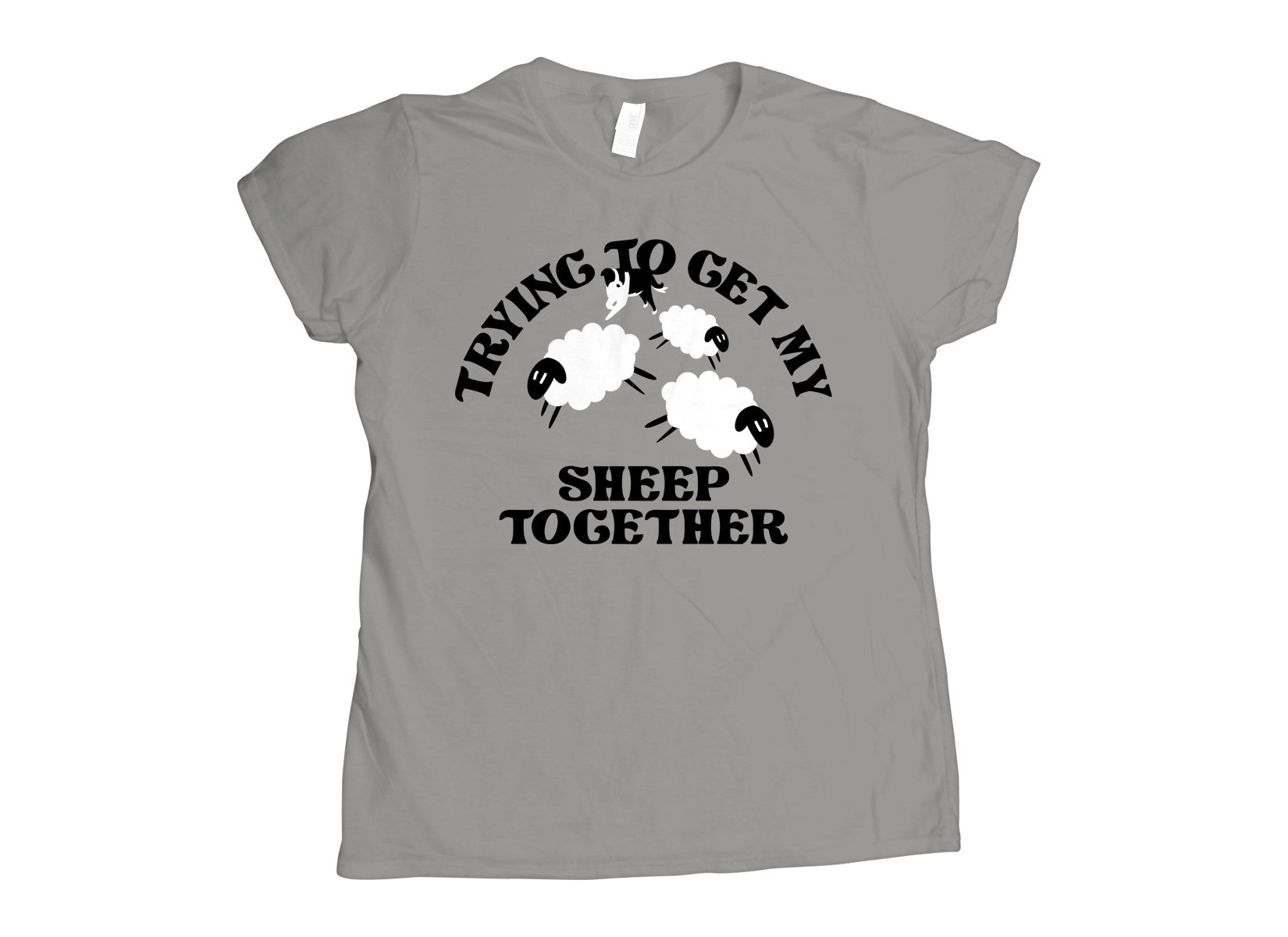 Trying To Get My Sheep Together on Womens T-Shirt