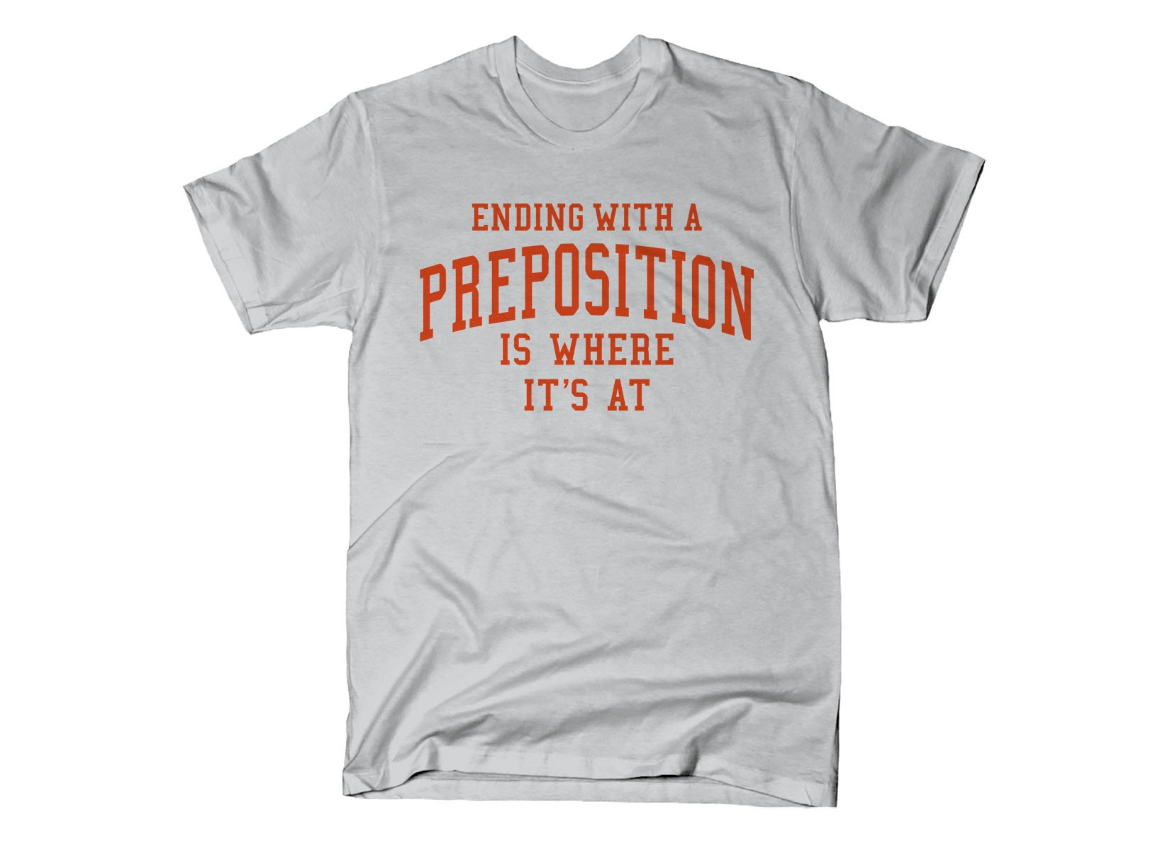 Ending With A Preposition Is Where It's At on Mens T-Shirt