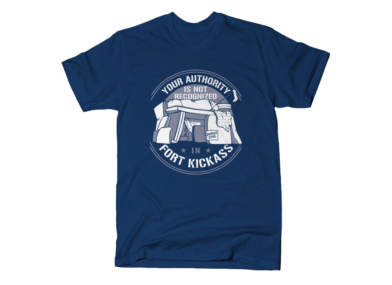 Your Authority Is Not Recognized In Fort Kickass on Mens T-Shirt
