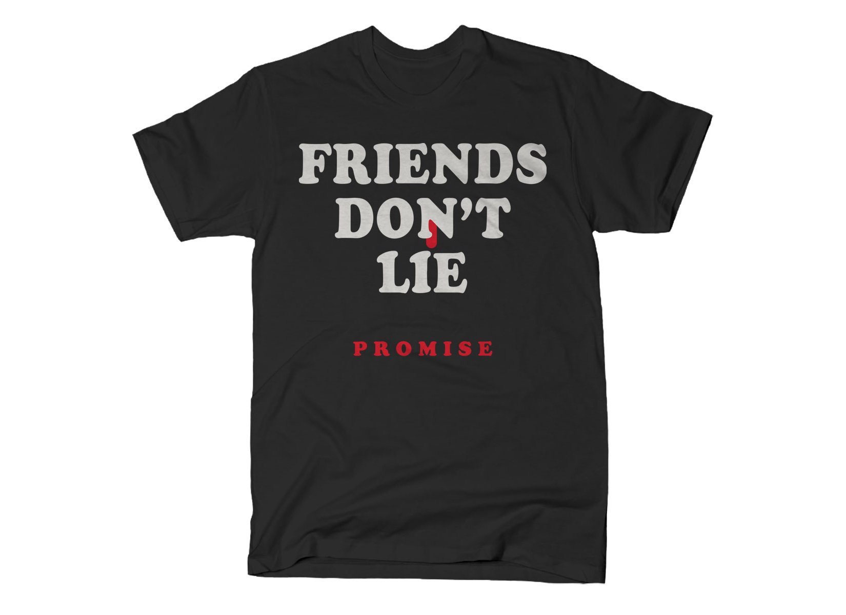 Friends Don't Lie on Mens T-Shirt
