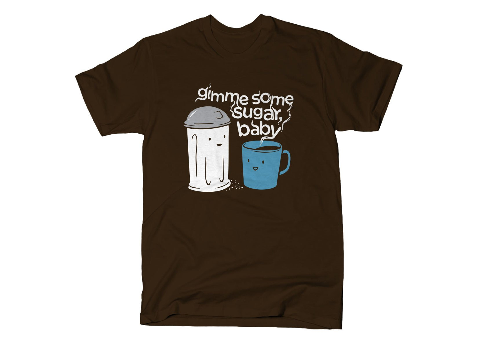 Gimme Some Sugar, Baby on Mens T-Shirt