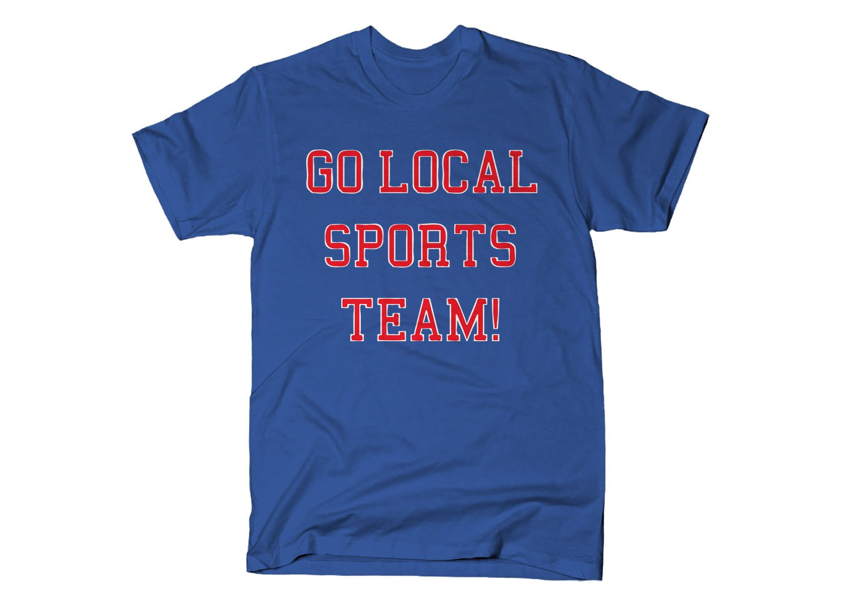 Go Local Sports Team! on Mens T-Shirt