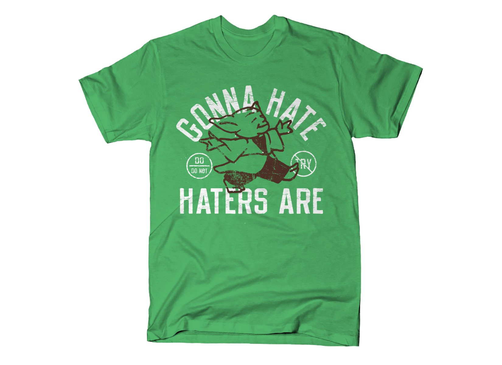 Gonna Hate Haters Are on Mens T-Shirt