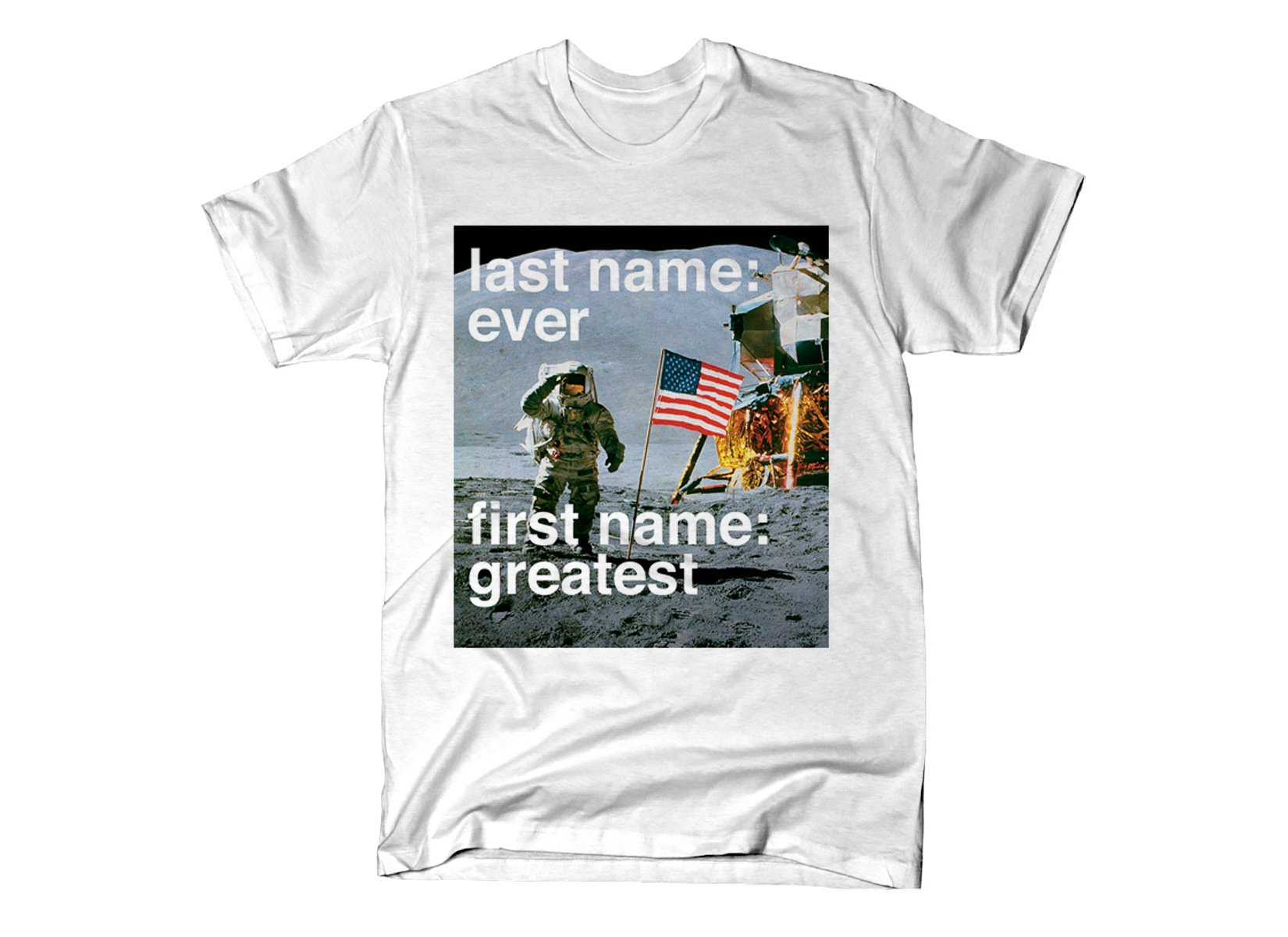 Last Name: Ever, First Name: Greatest on Mens T-Shirt