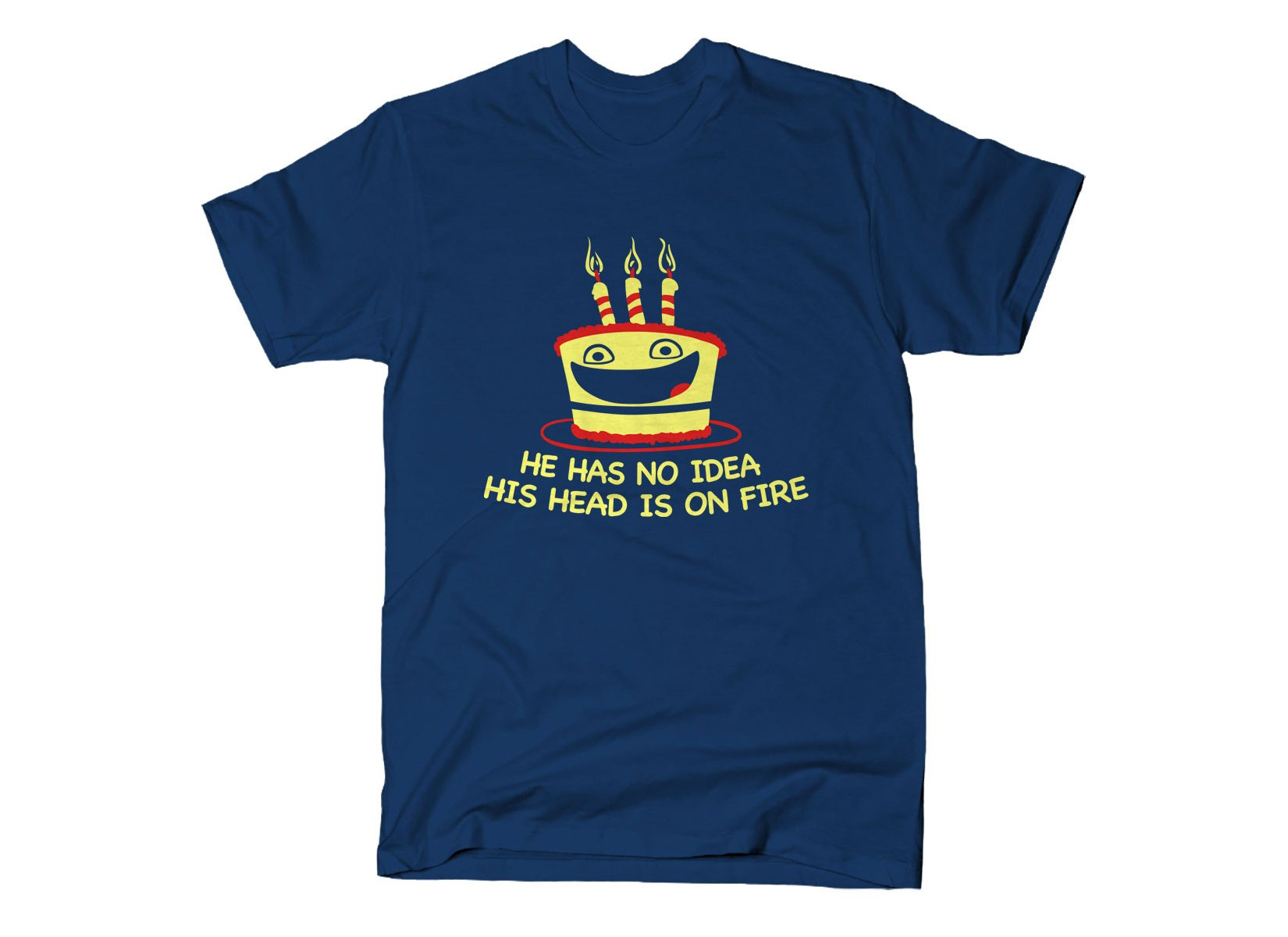 He Has No Idea His Head Is On Fire on Mens T-Shirt