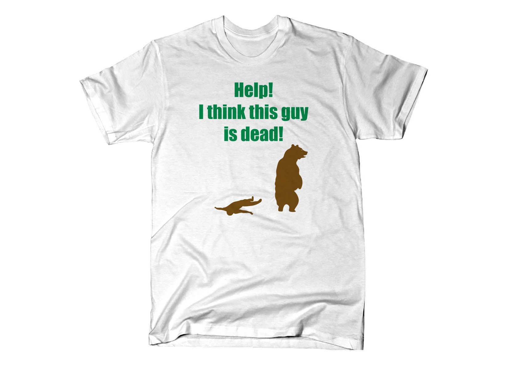 Help! I Think This Guy Is Dead! on Mens T-Shirt