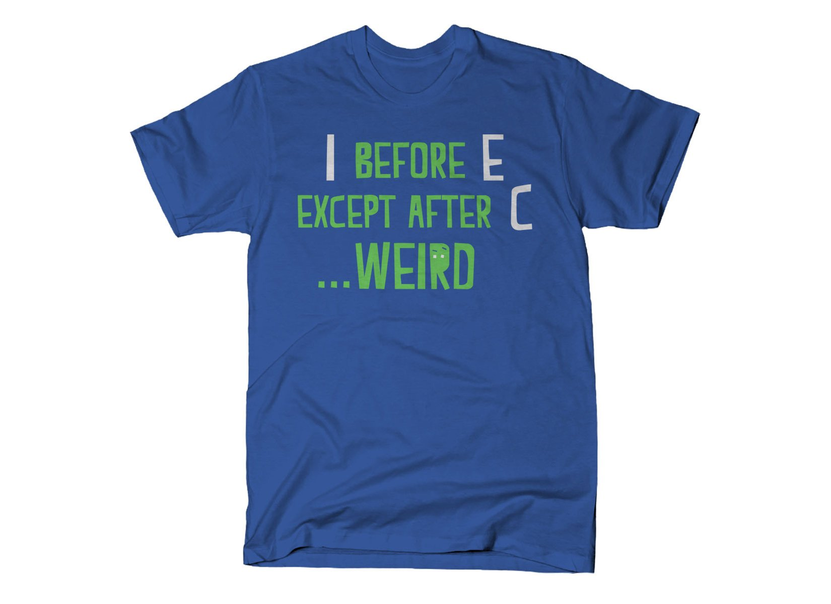 I Before E Except After C on Mens T-Shirt