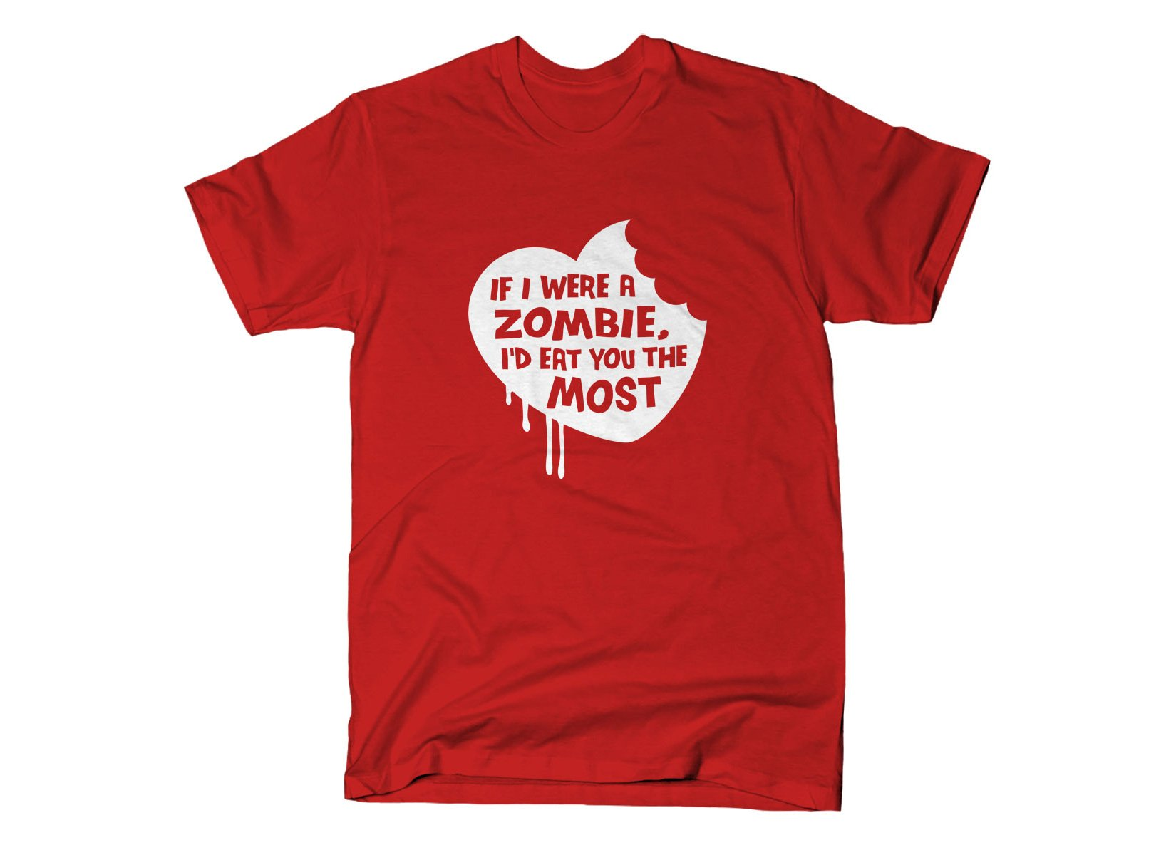 If I Were A Zombie, I'd Eat You The Most on Mens T-Shirt