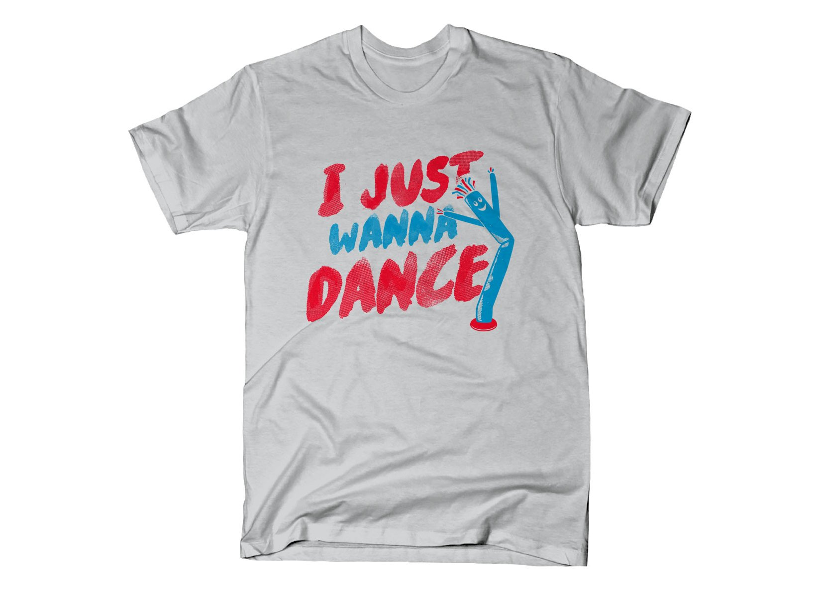 I Just Wanna Dance on Mens T-Shirt