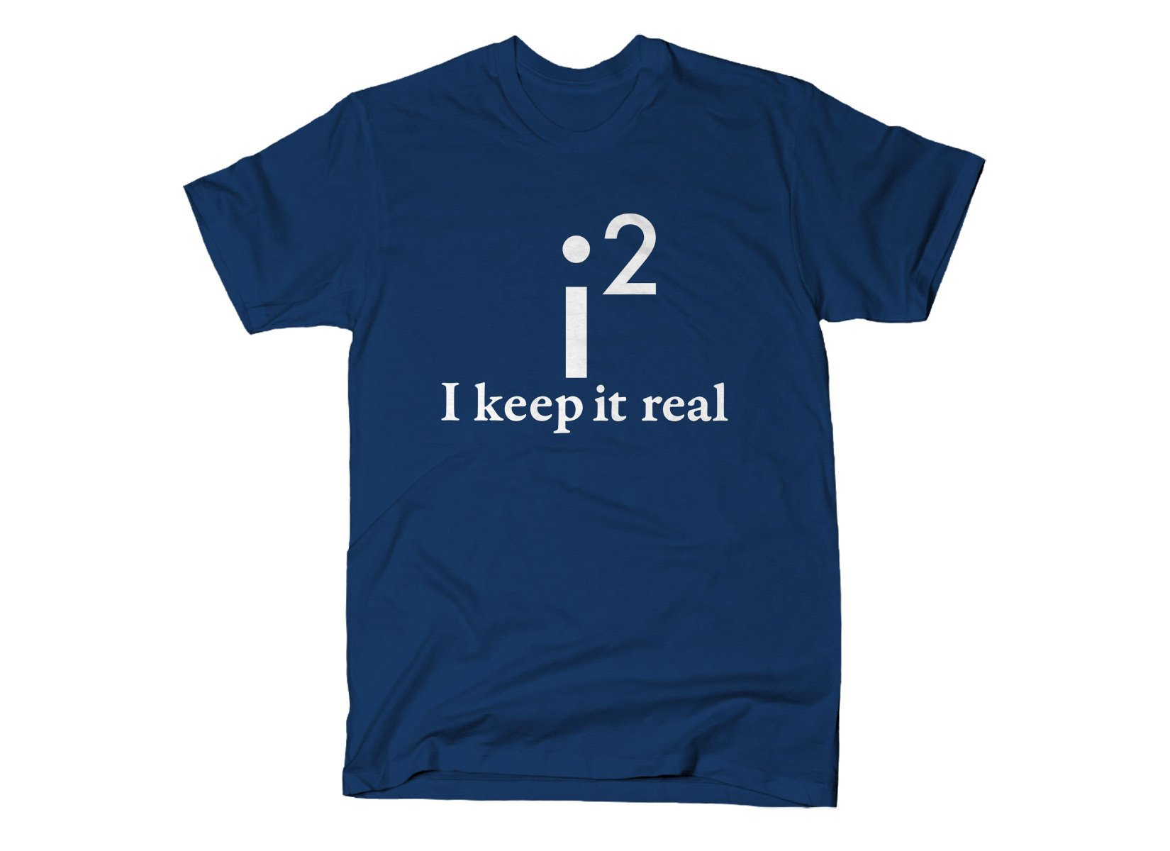 I Keep It Real on Mens T-Shirt