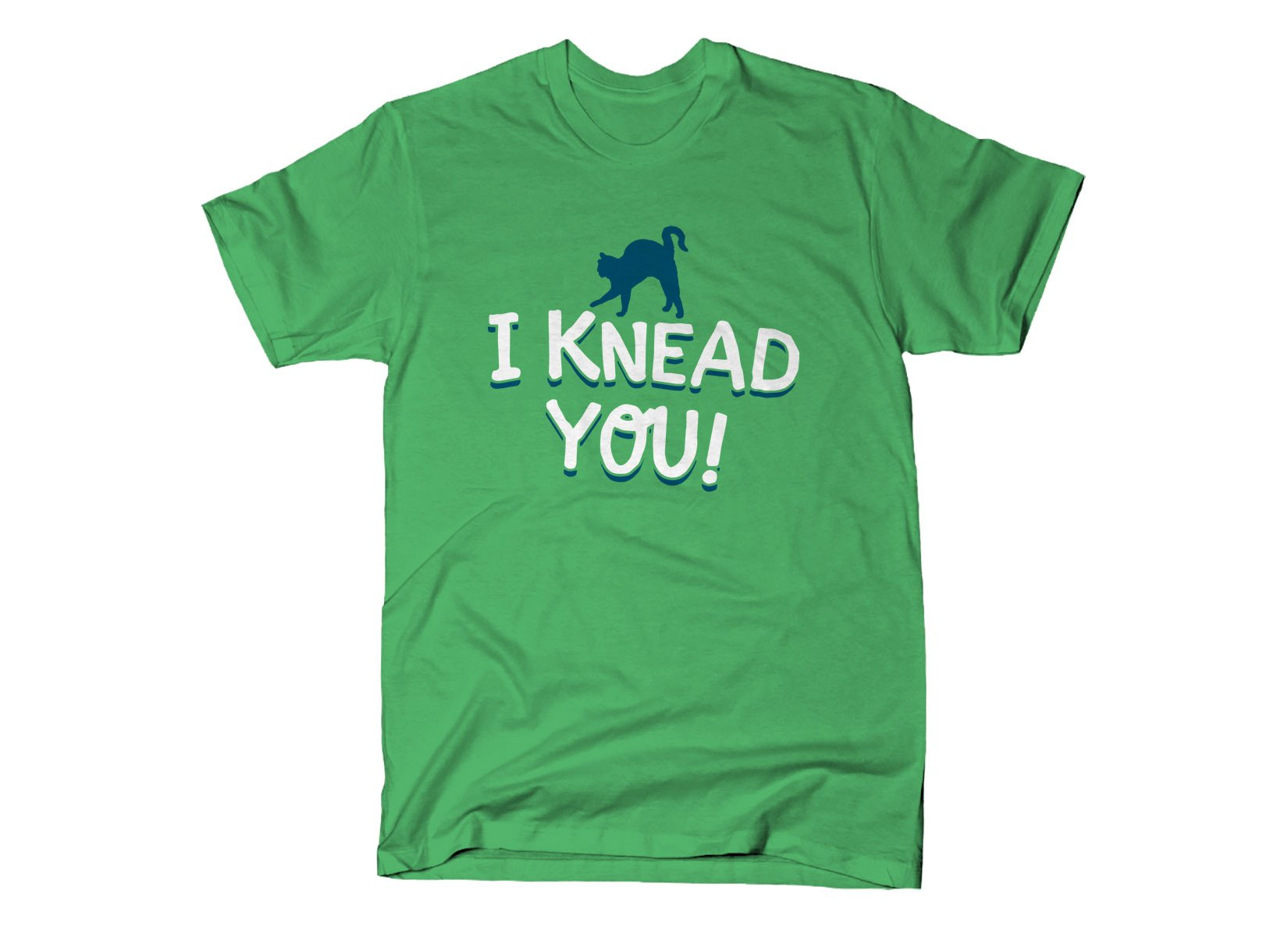 I Knead You on Mens T-Shirt