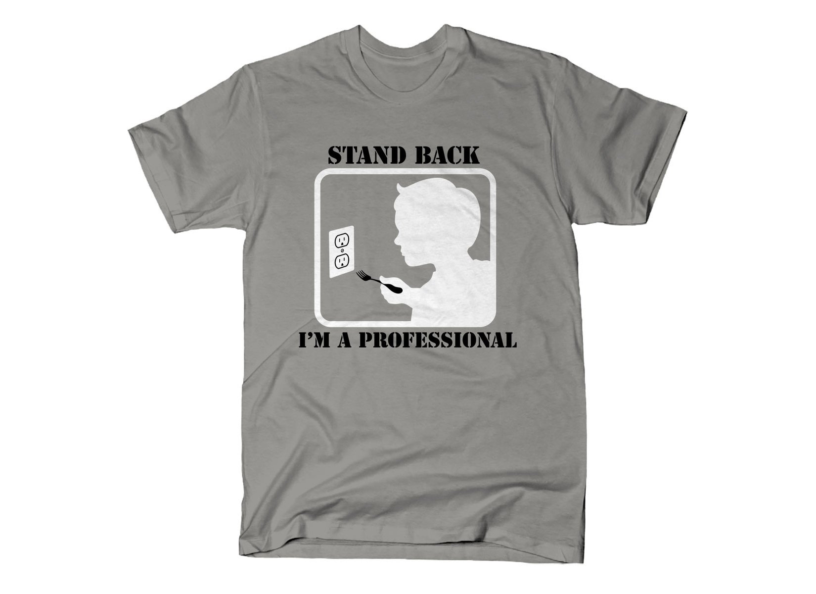 Stand Back, I'm A Professional on Mens T-Shirt