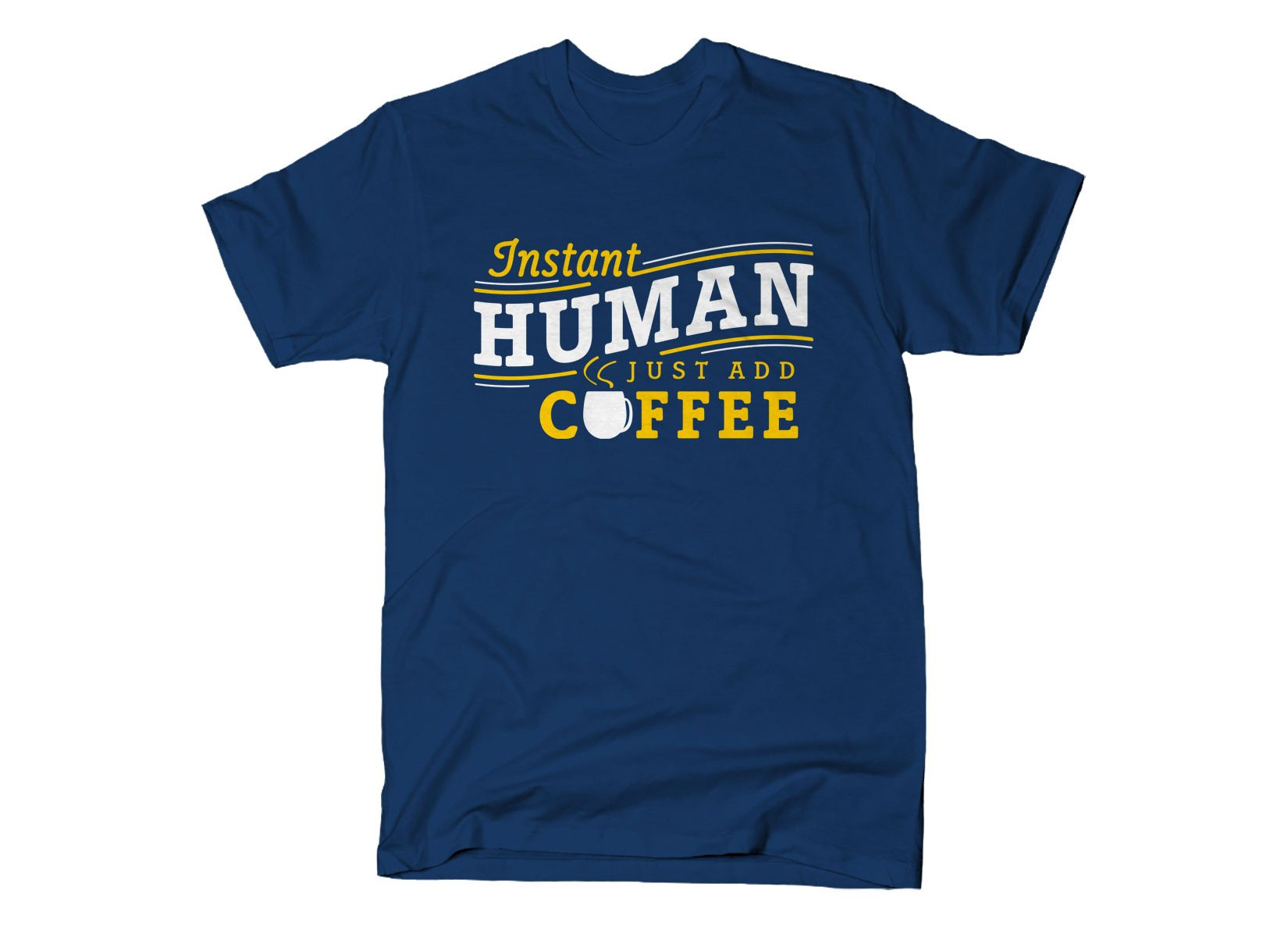 Instant Human Just Add Coffee on Mens T-Shirt